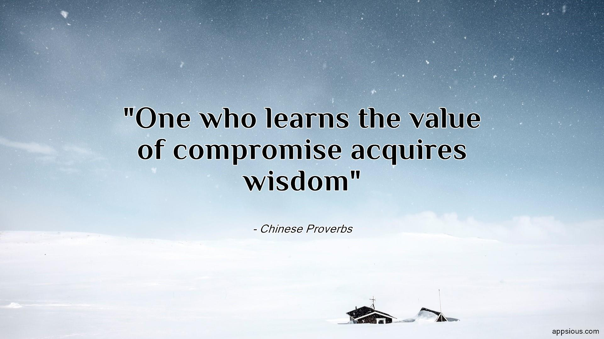 One who learns the value of compromise acquires wisdom