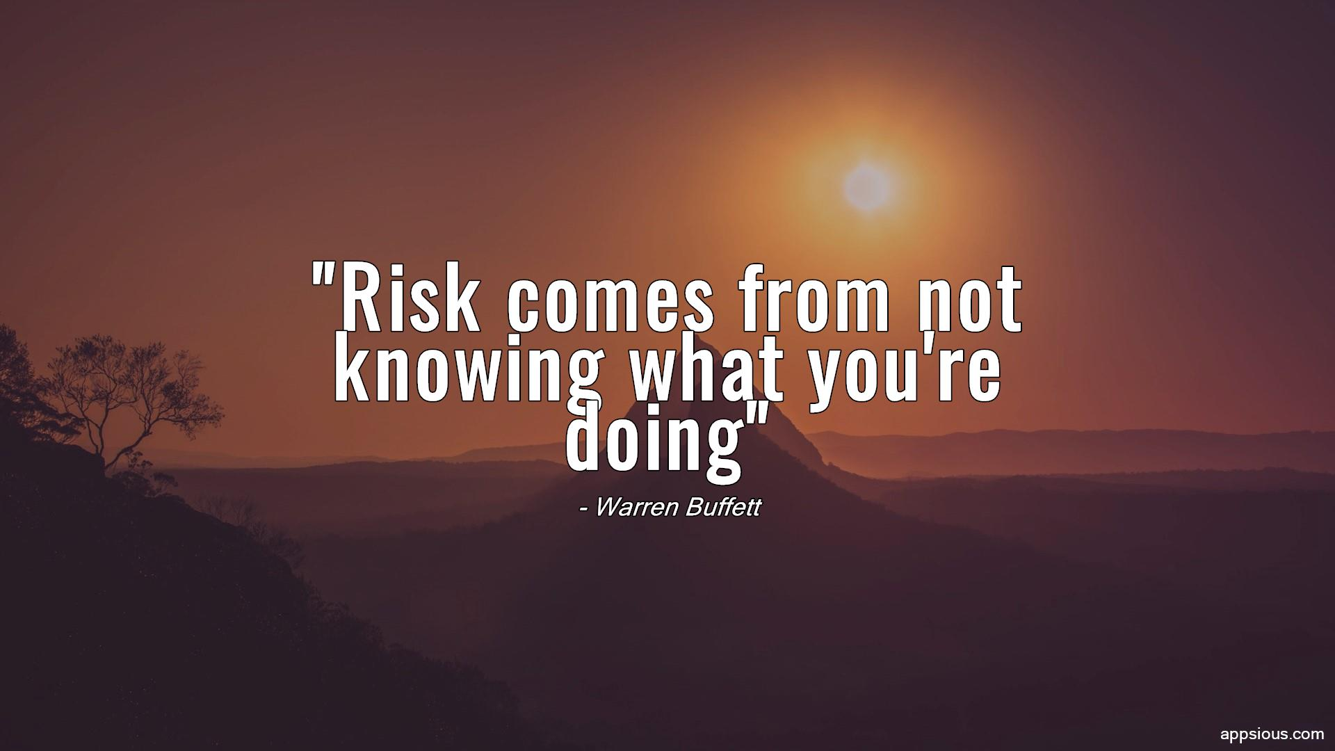 Risk comes from not knowing what you're doing