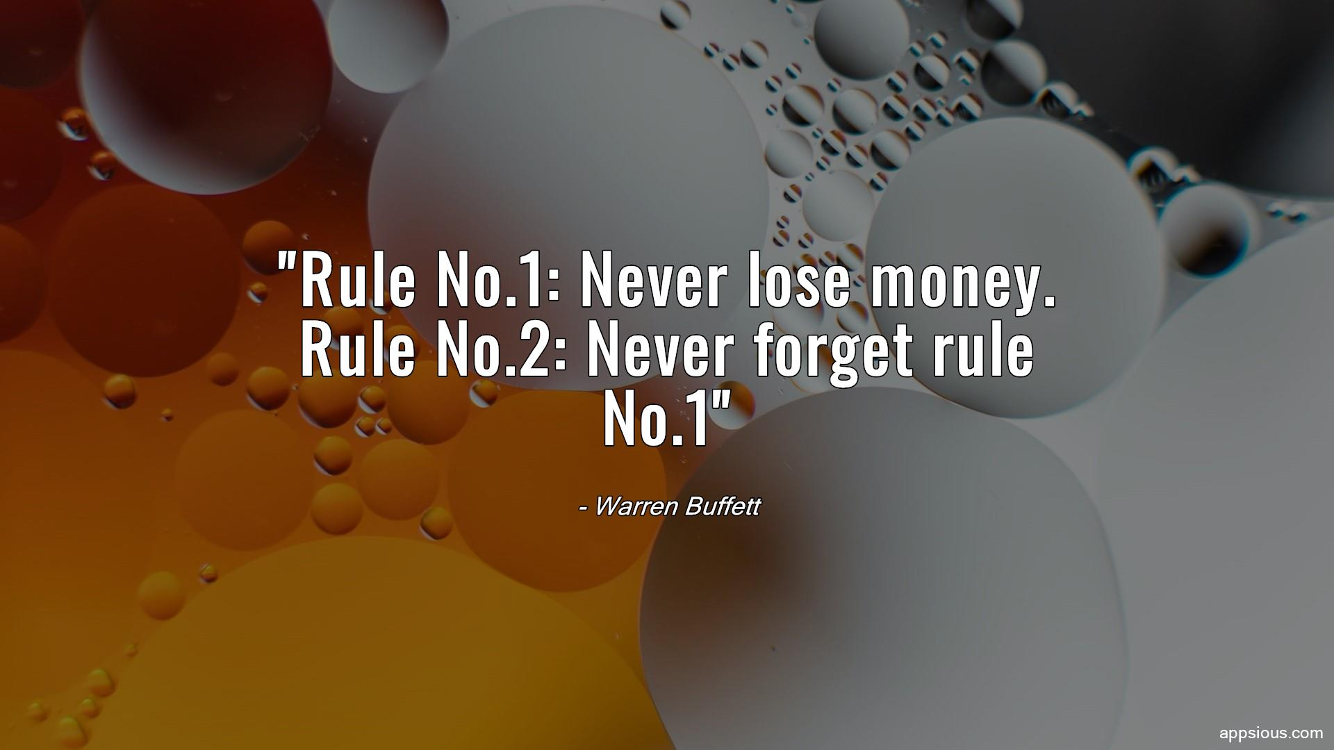 Rule No.1: Never lose money. Rule No.2: Never forget rule No.1