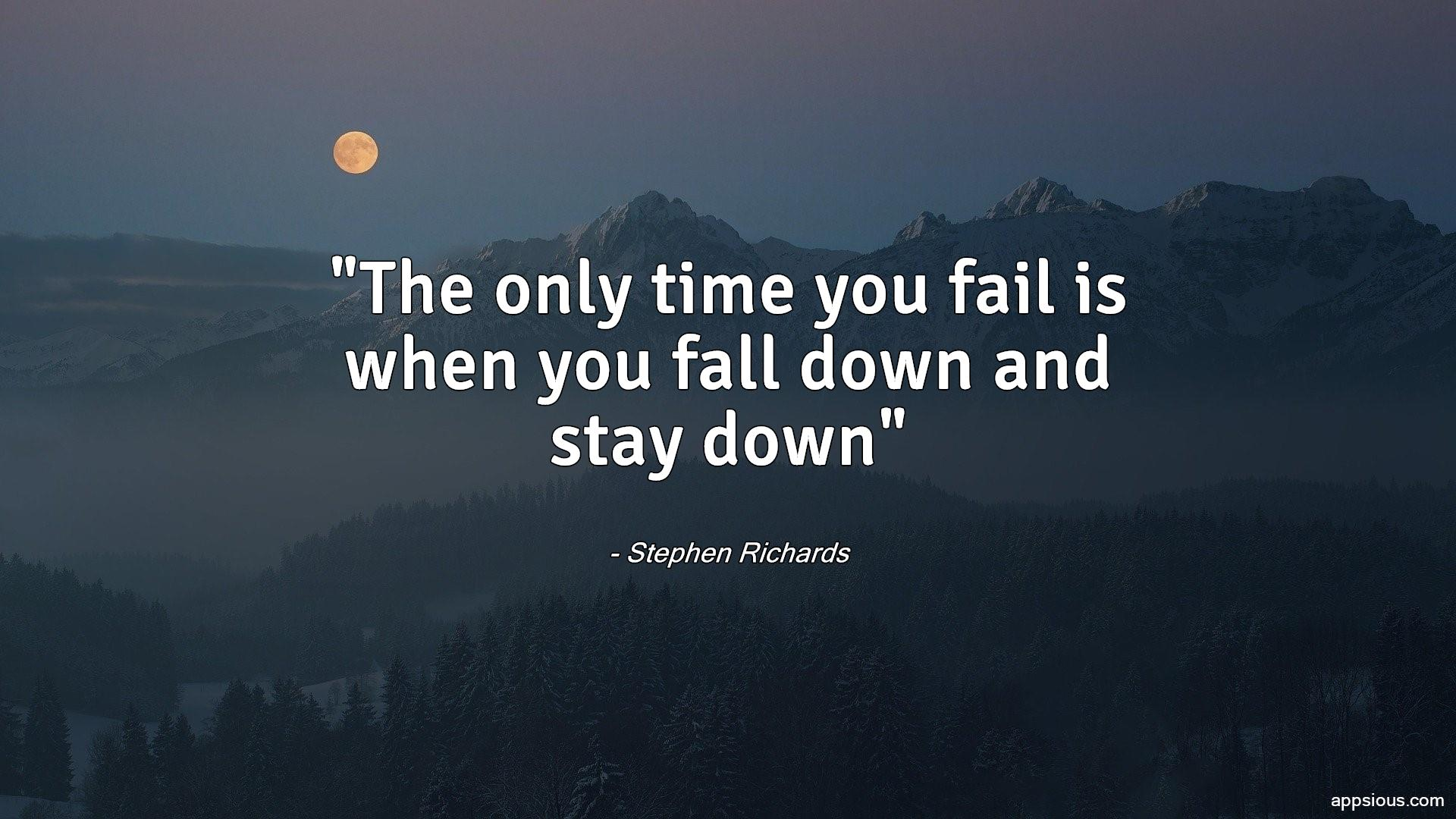 The only time you fail is when you fall down and stay down
