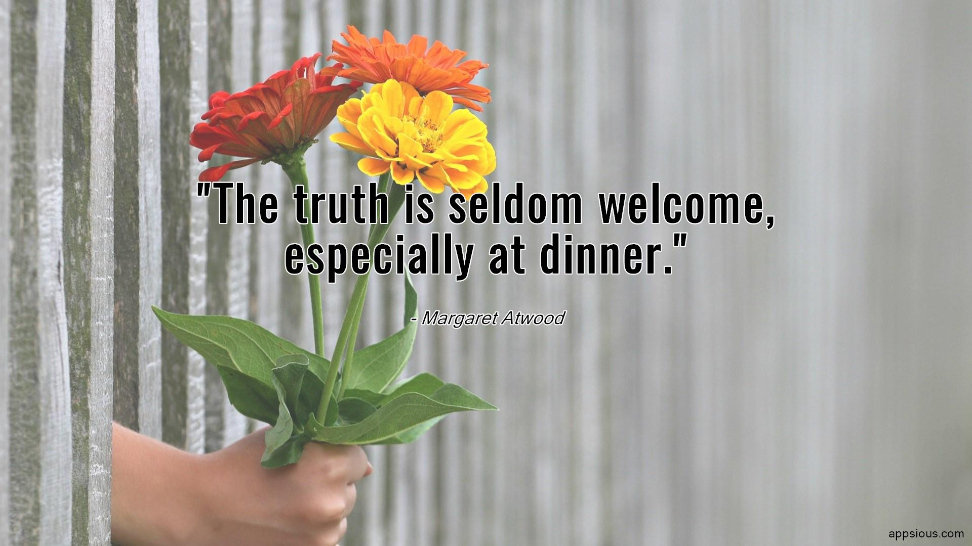 The truth is seldom welcome, especially at dinner.