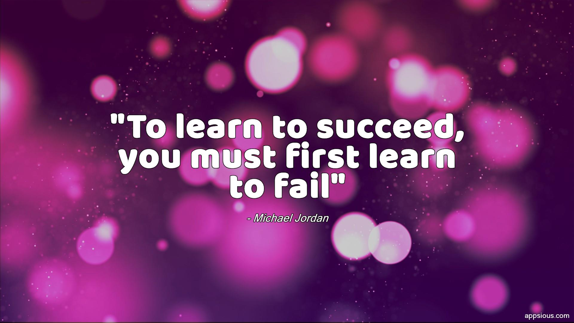 To learn to succeed, you must first learn to fail