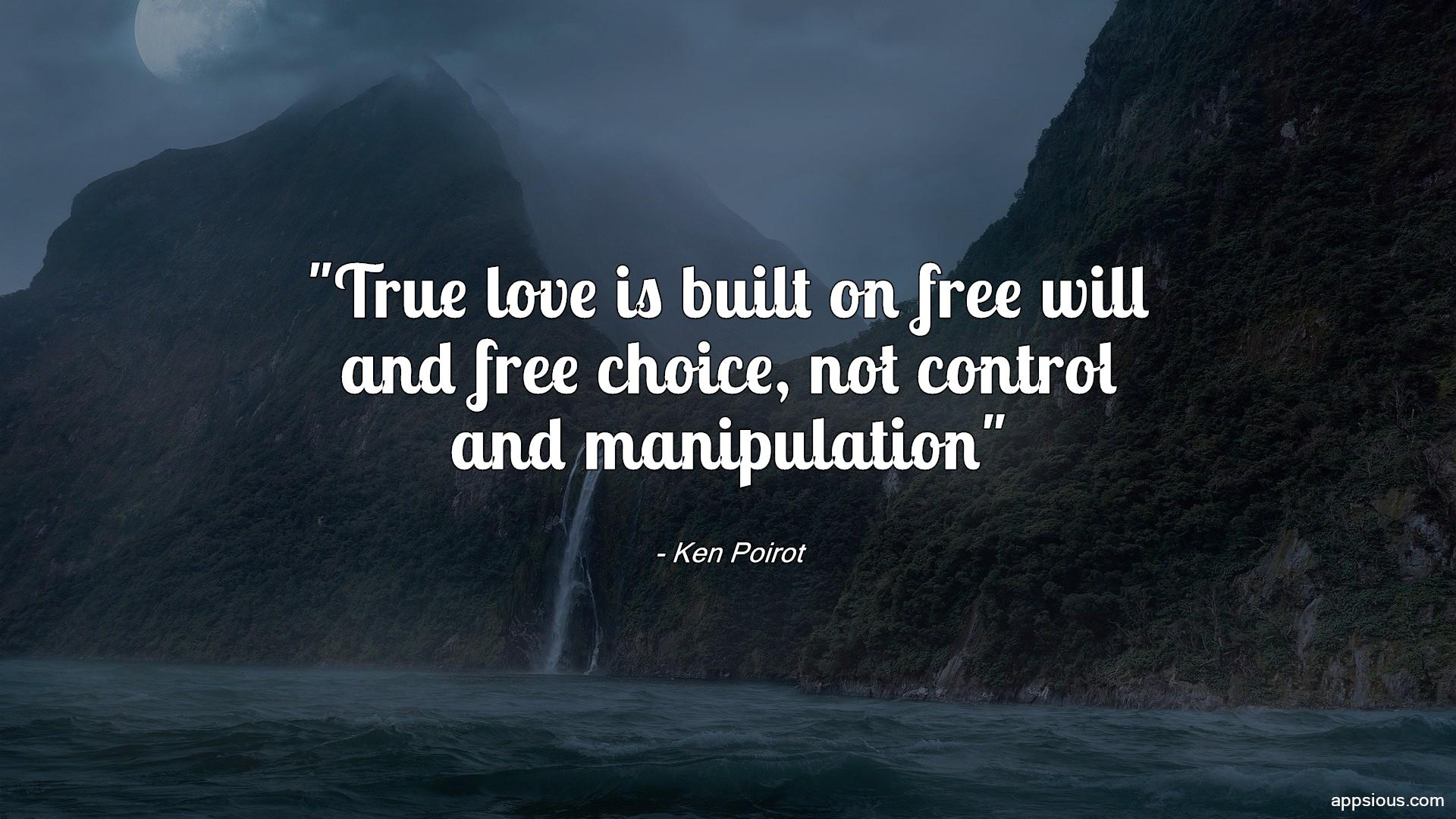True love is built on free will and free choice, not control and manipulation