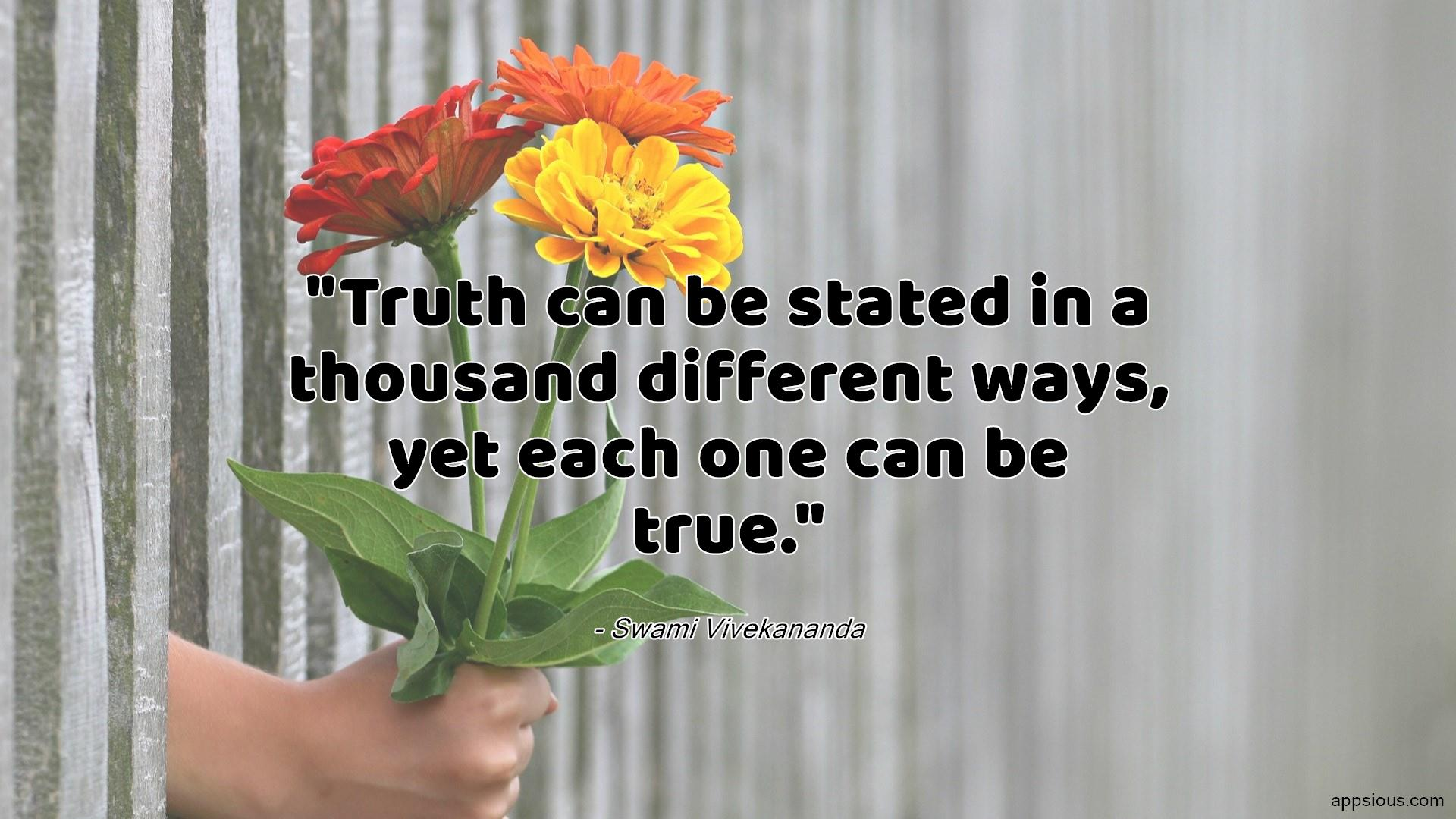 Truth can be stated in a thousand different ways, yet each one can be true.