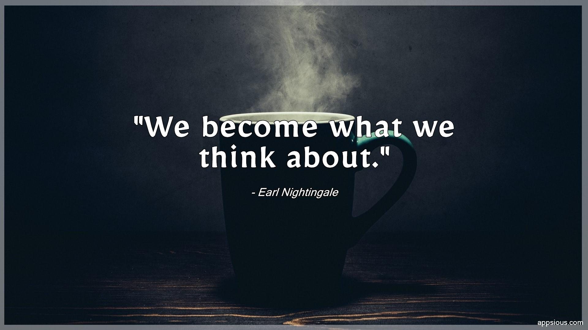 We become what we think about.