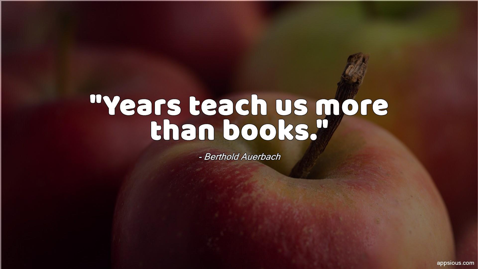 Years teach us more than books.