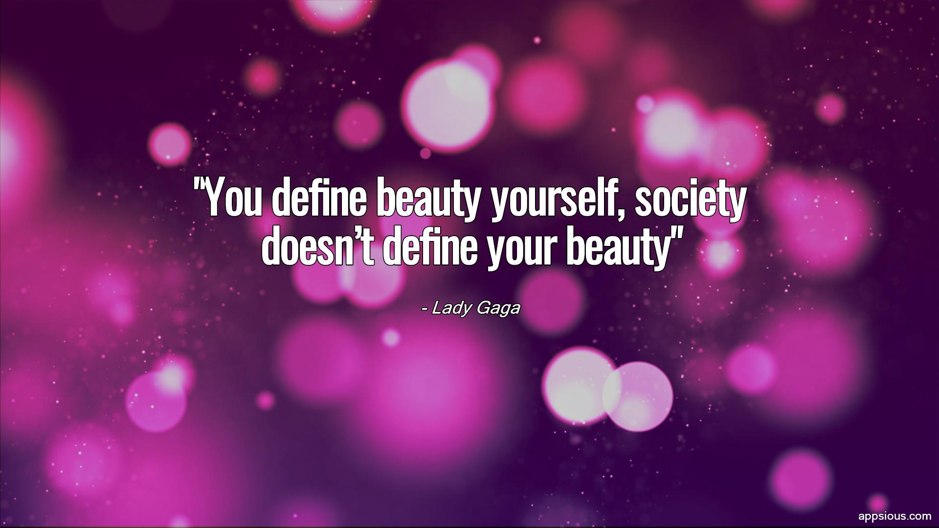 You define beauty yourself, society doesn't define your beauty