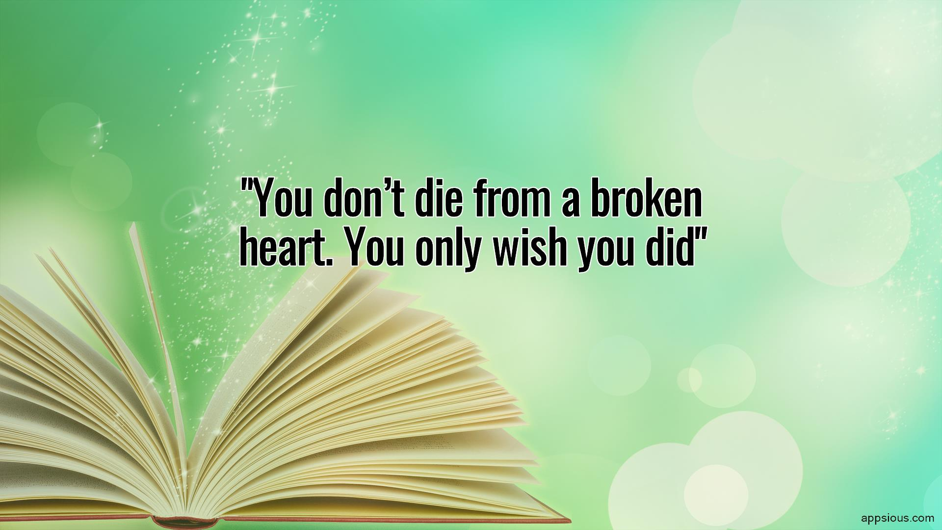 You don't die from a broken heart. You only wish you did