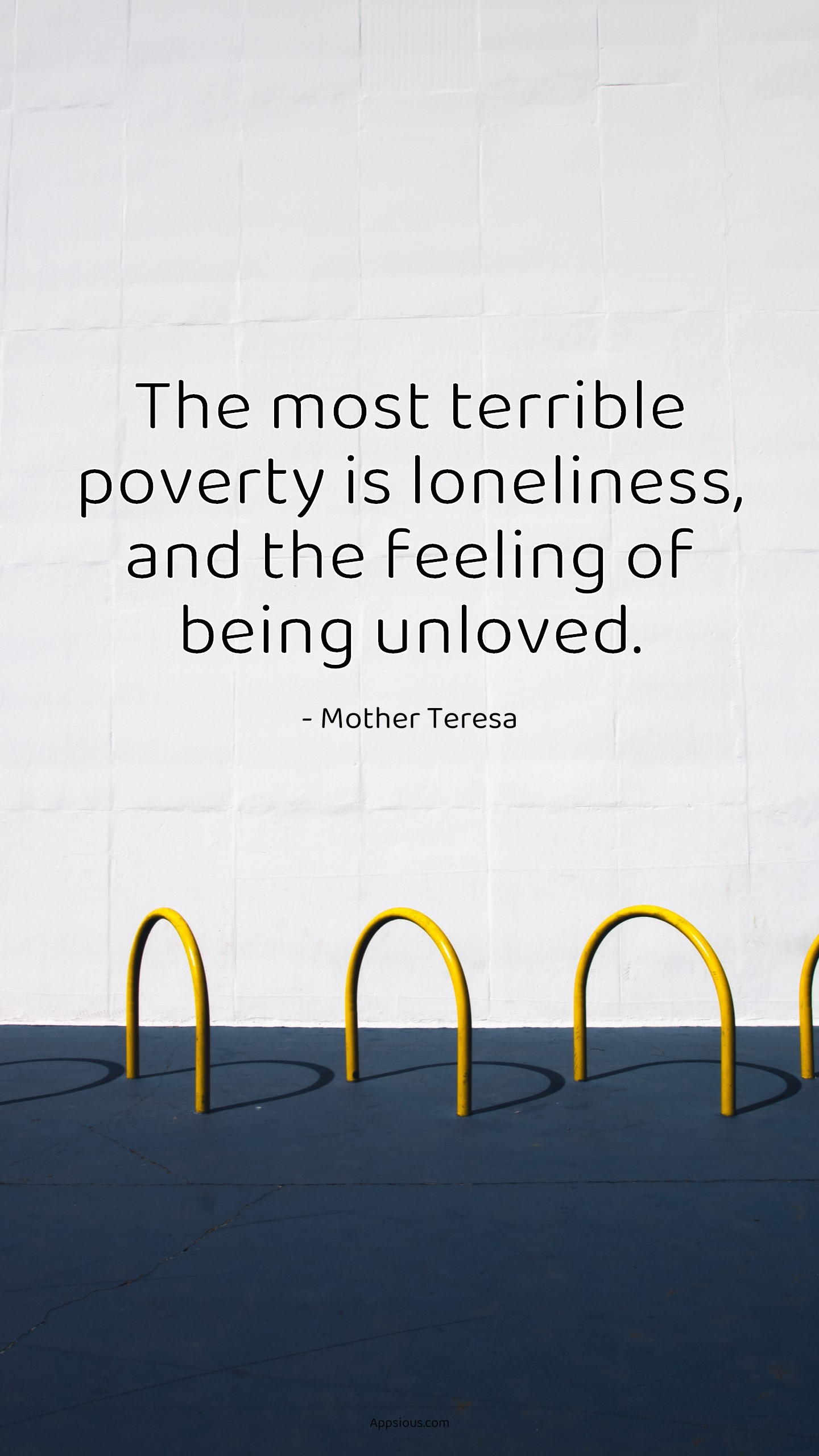 The most terrible poverty is loneliness, and the feeling of being unloved.