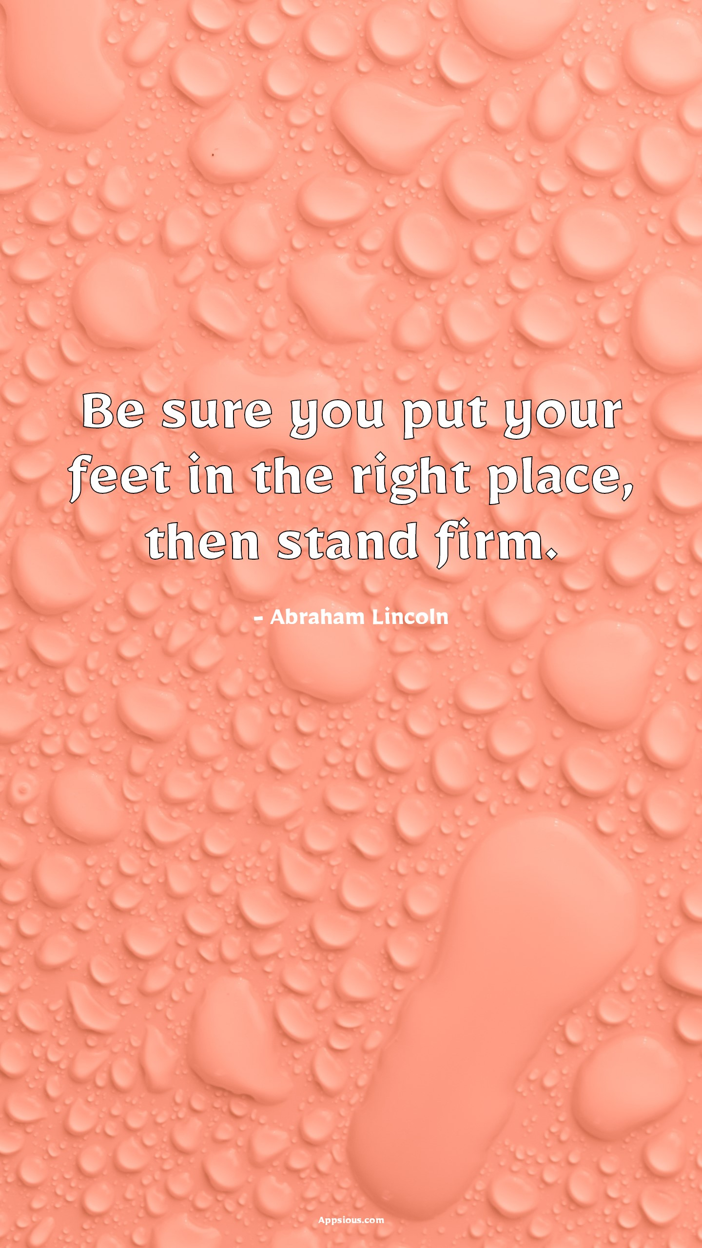 Be sure you put your feet in the right place, then stand firm.