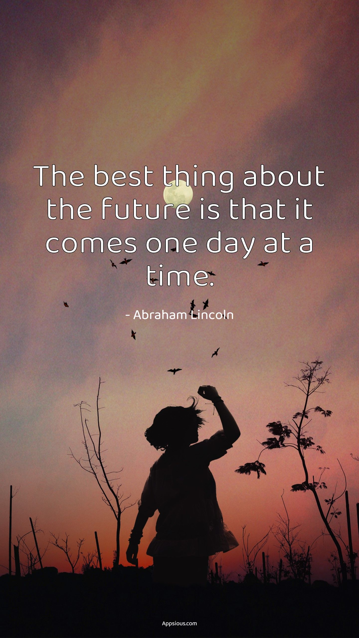 The best thing about the future is that it comes one day at a time.