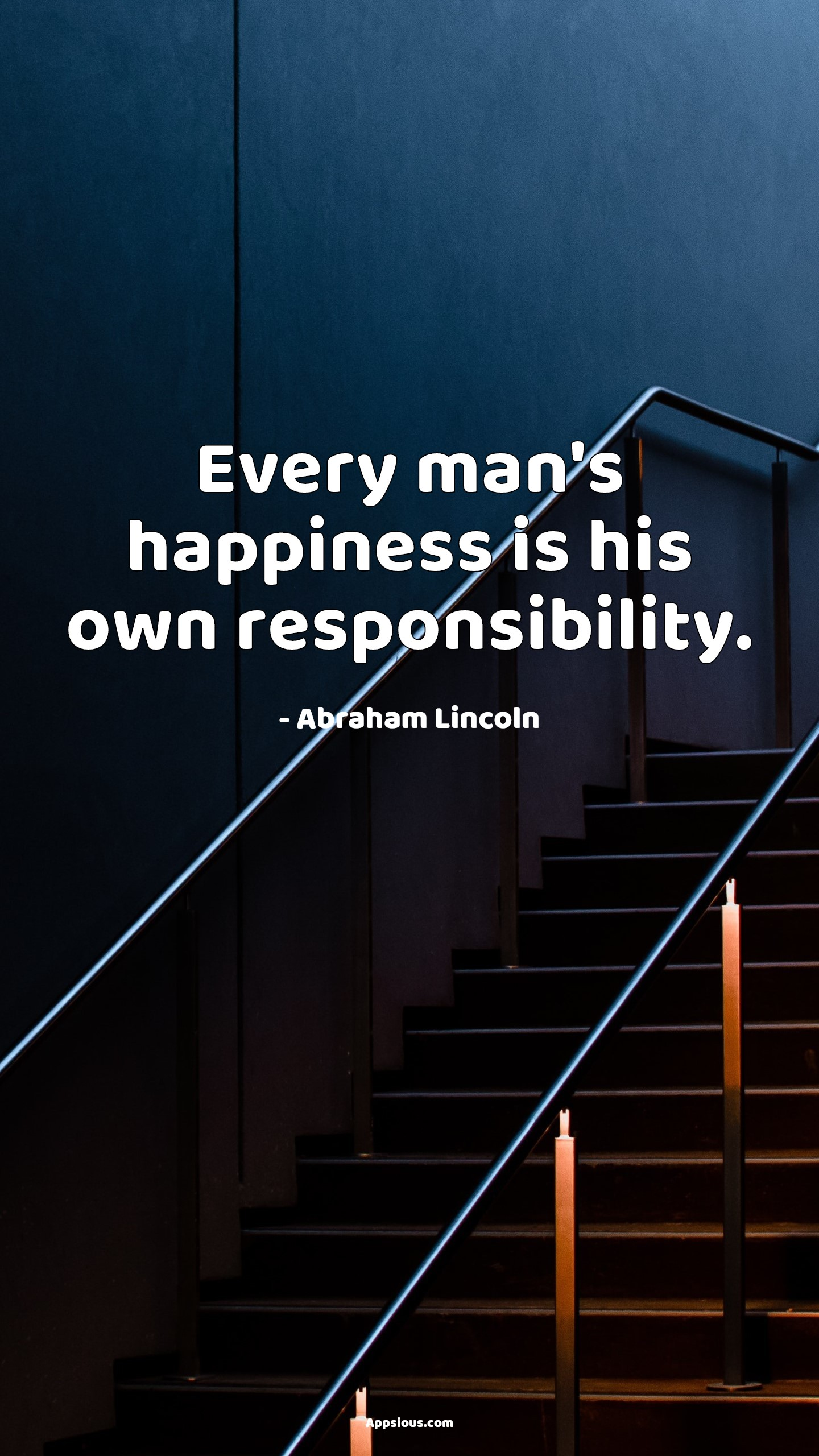 Every man's happiness is his own responsibility.