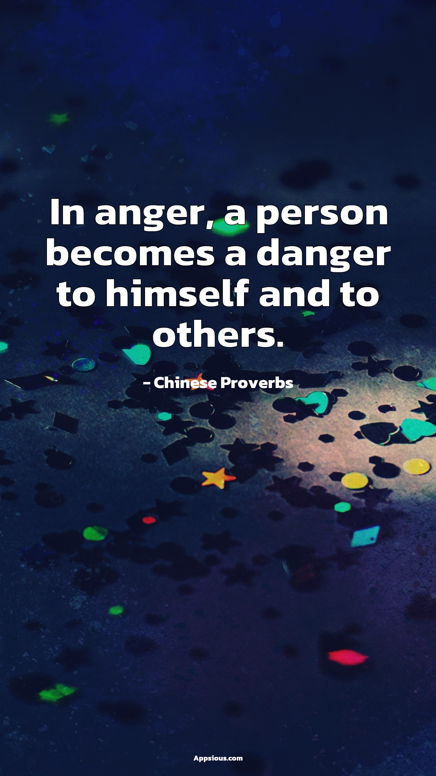 In anger, a person becomes a danger to himself and to others.