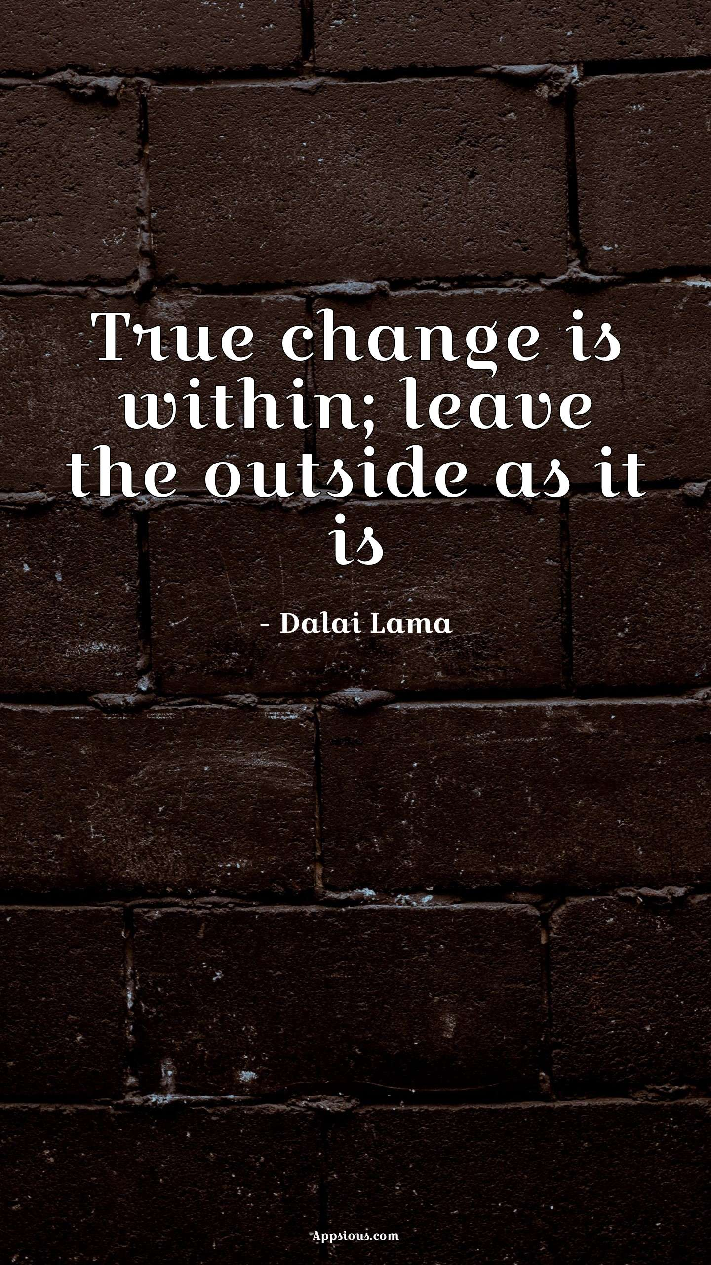 True change is within; leave the outside as it is