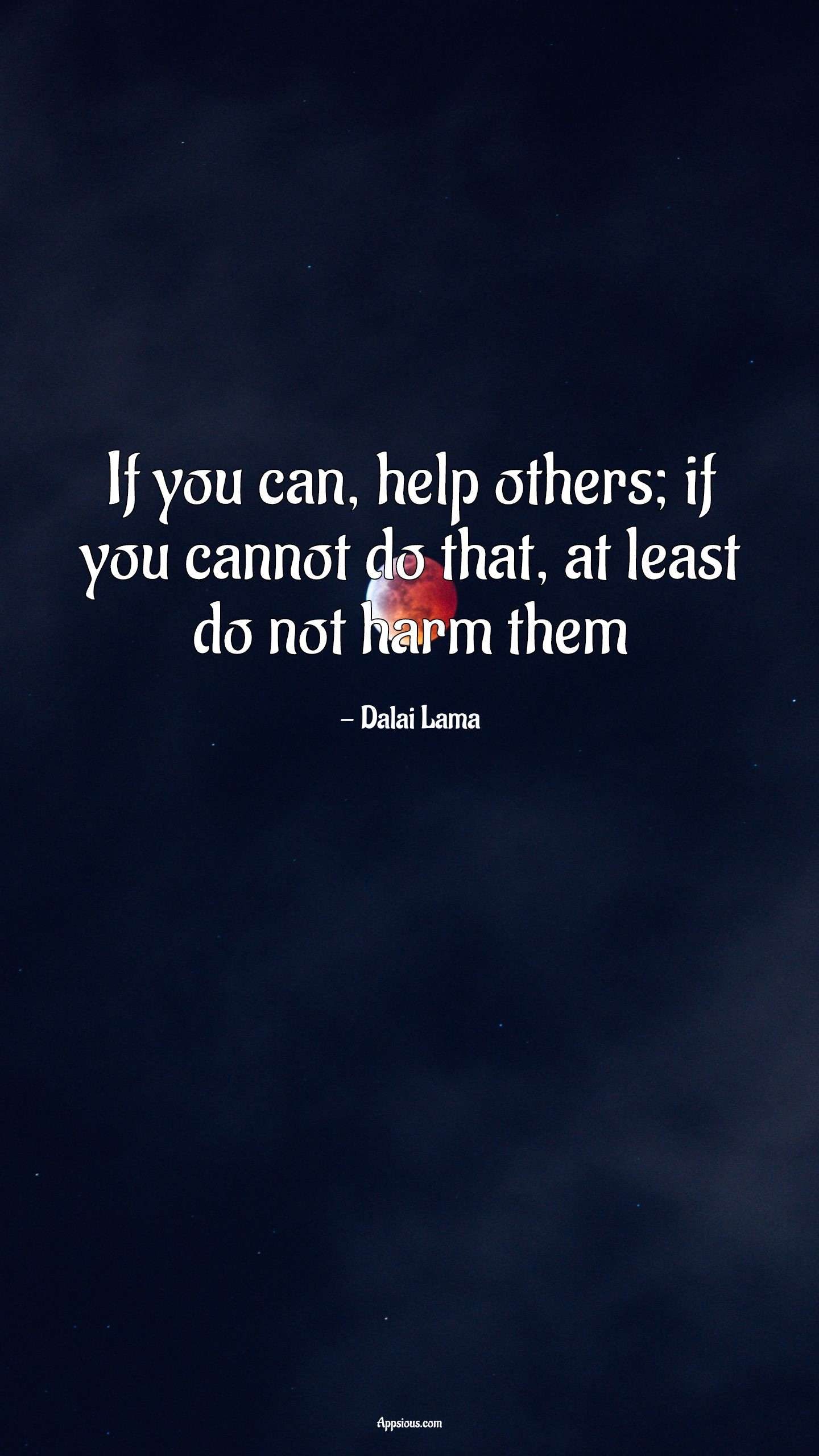 If you can, help others; if you cannot do that, at least do not harm them
