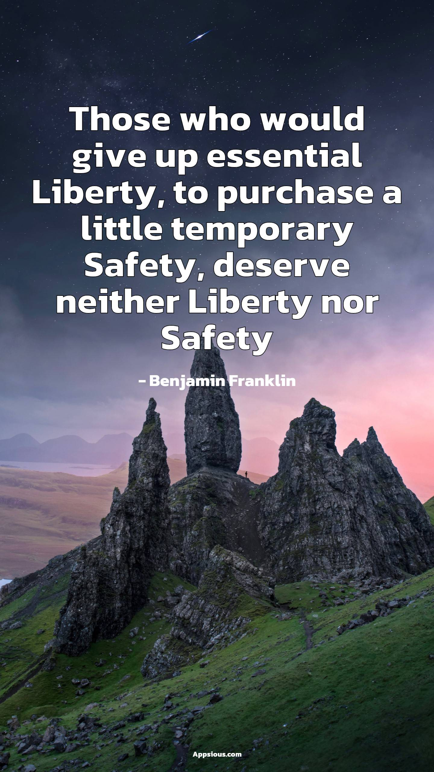 Those who would give up essential Liberty, to purchase a little temporary Safety, deserve neither Liberty nor Safety
