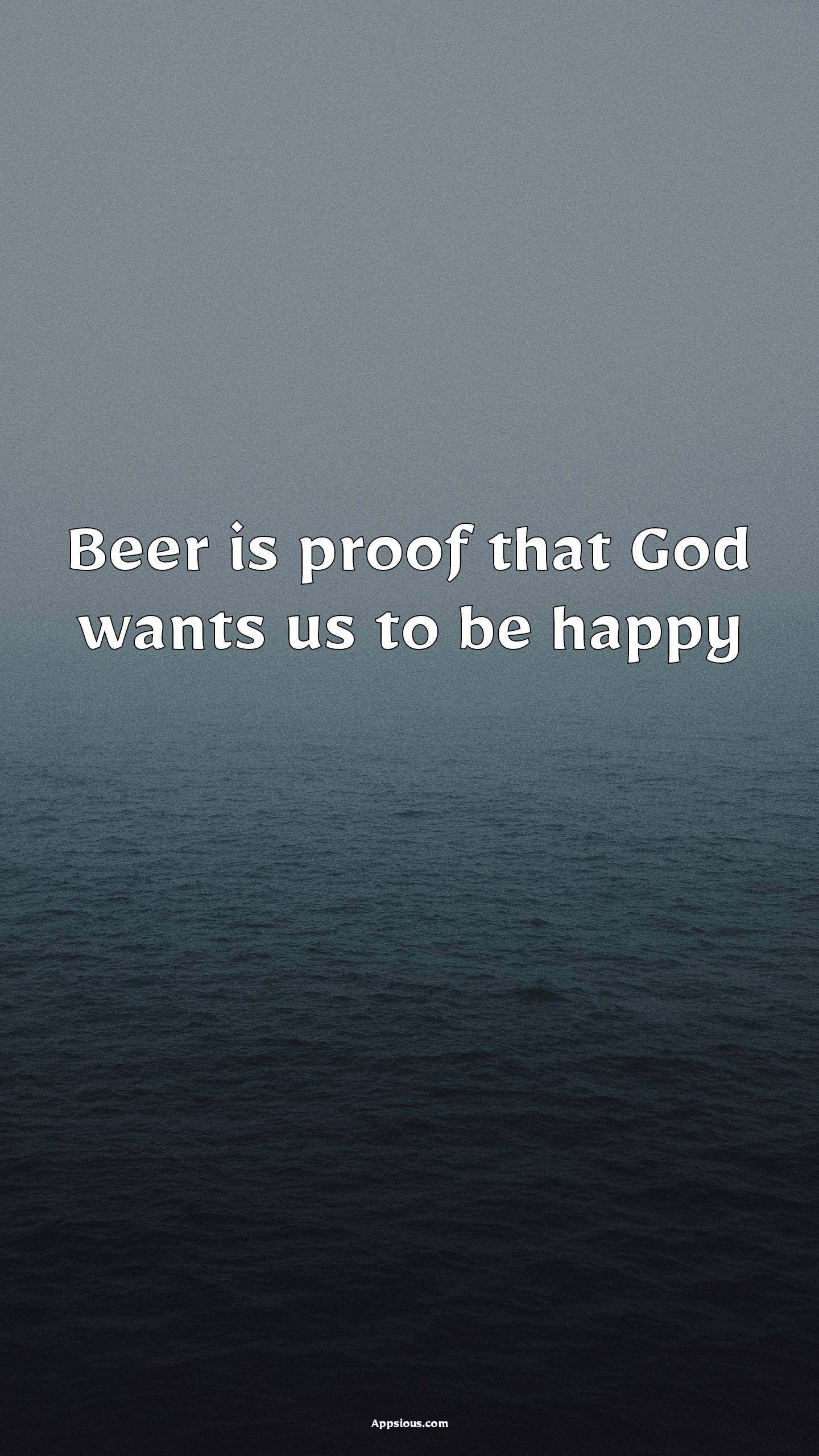Beer is proof that God wants us to be happy