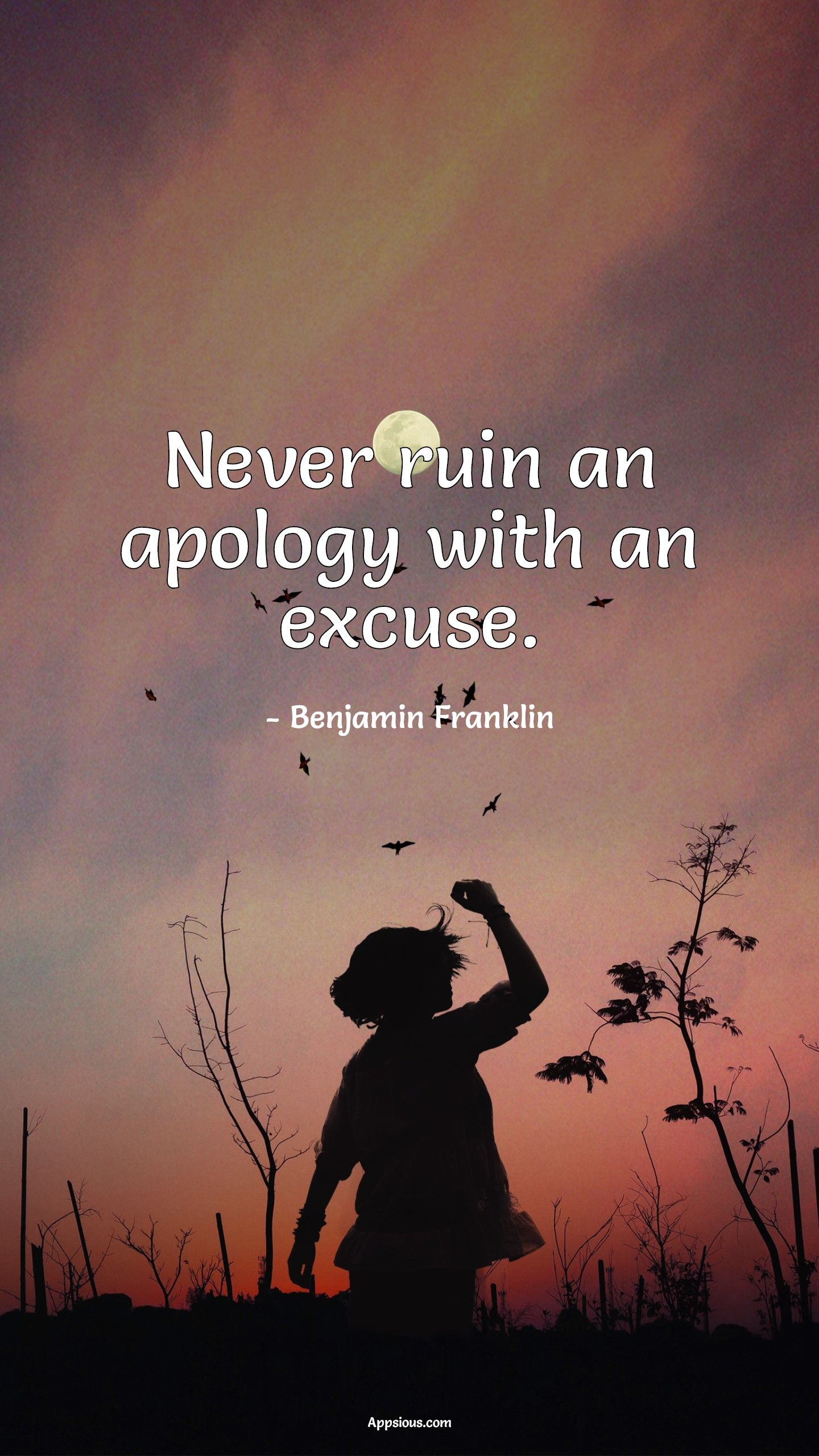 Never ruin an apology with an excuse.