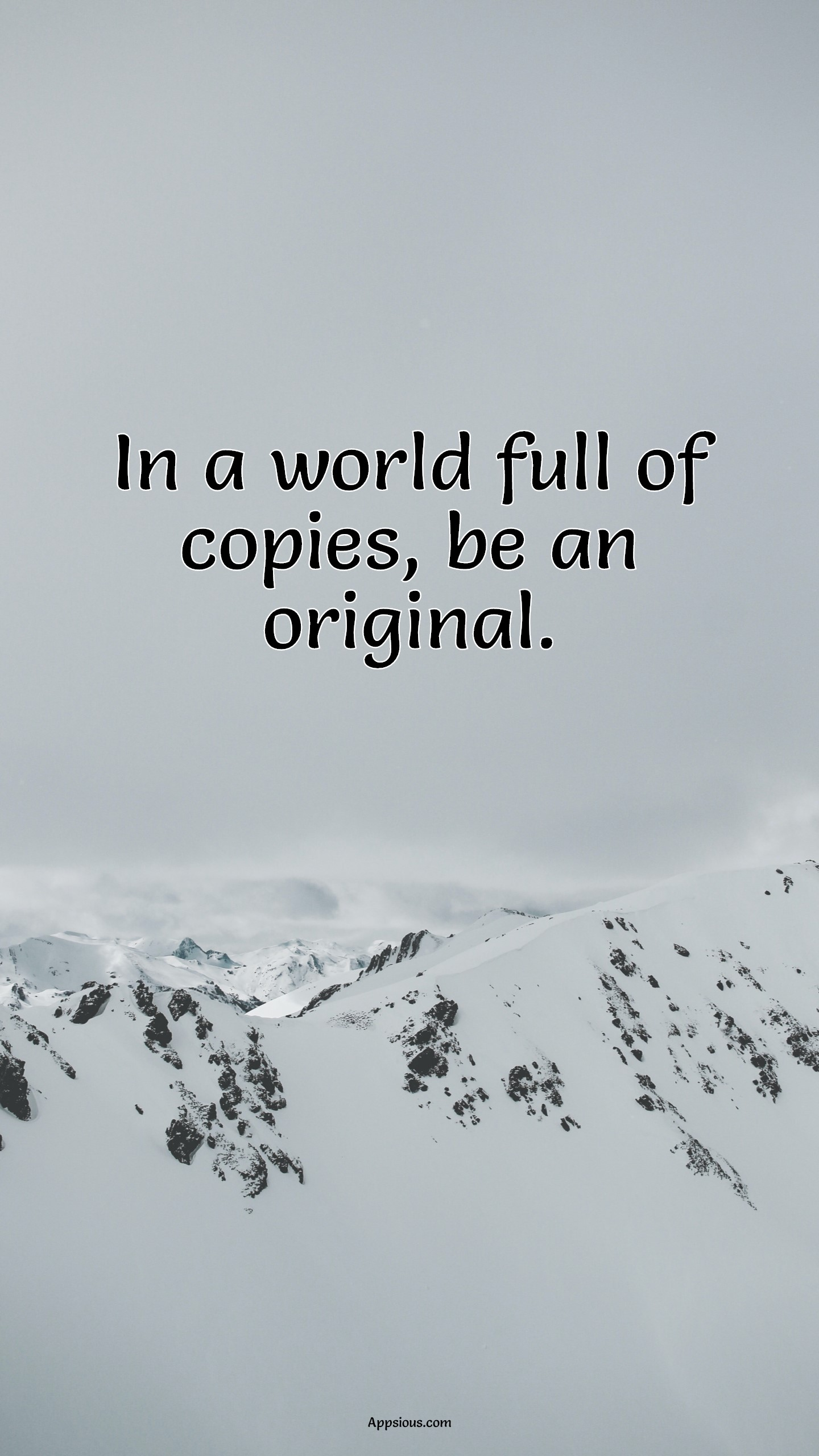 In a world full of copies, be an original.