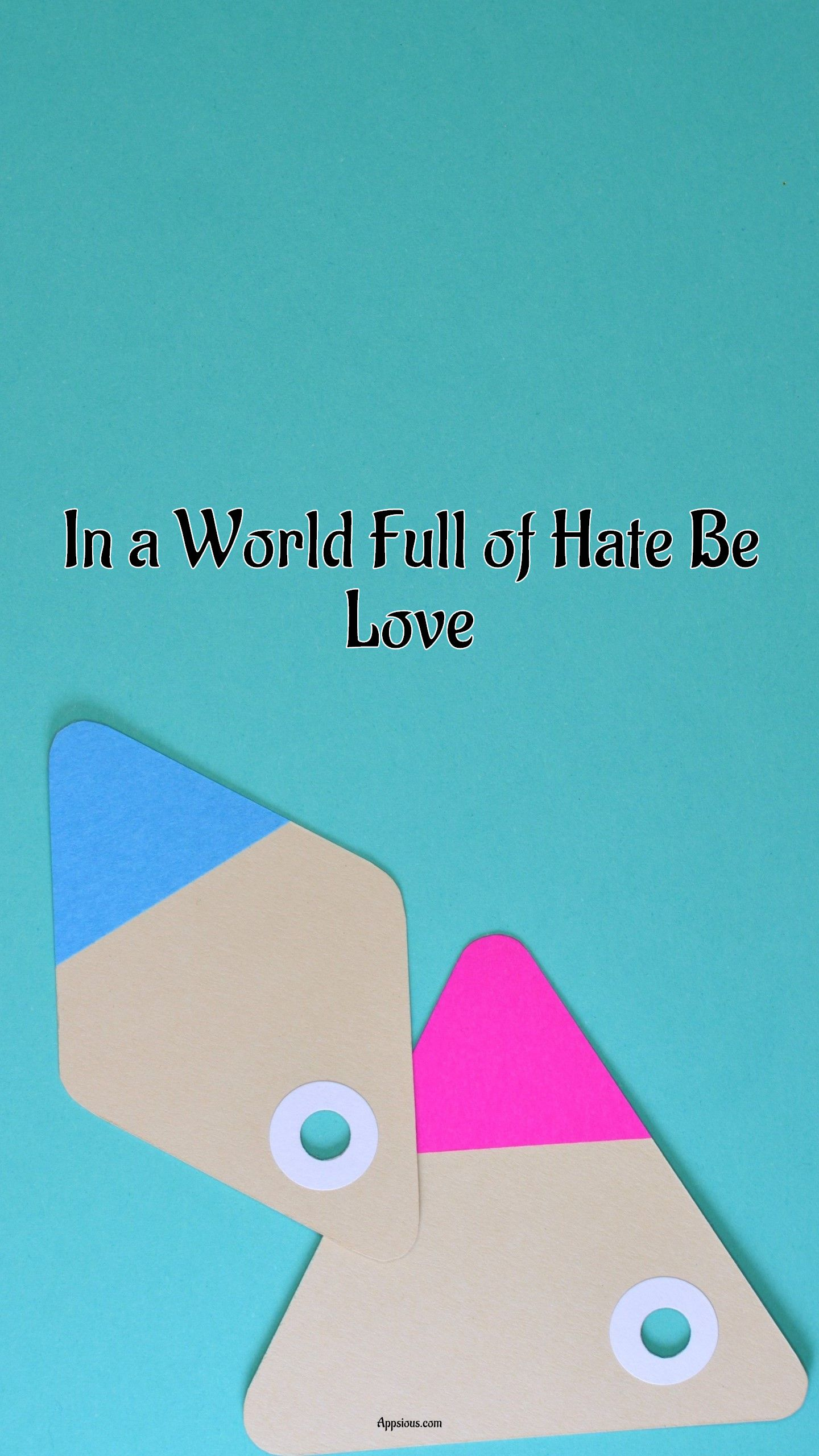In a World Full of Hate Be Love