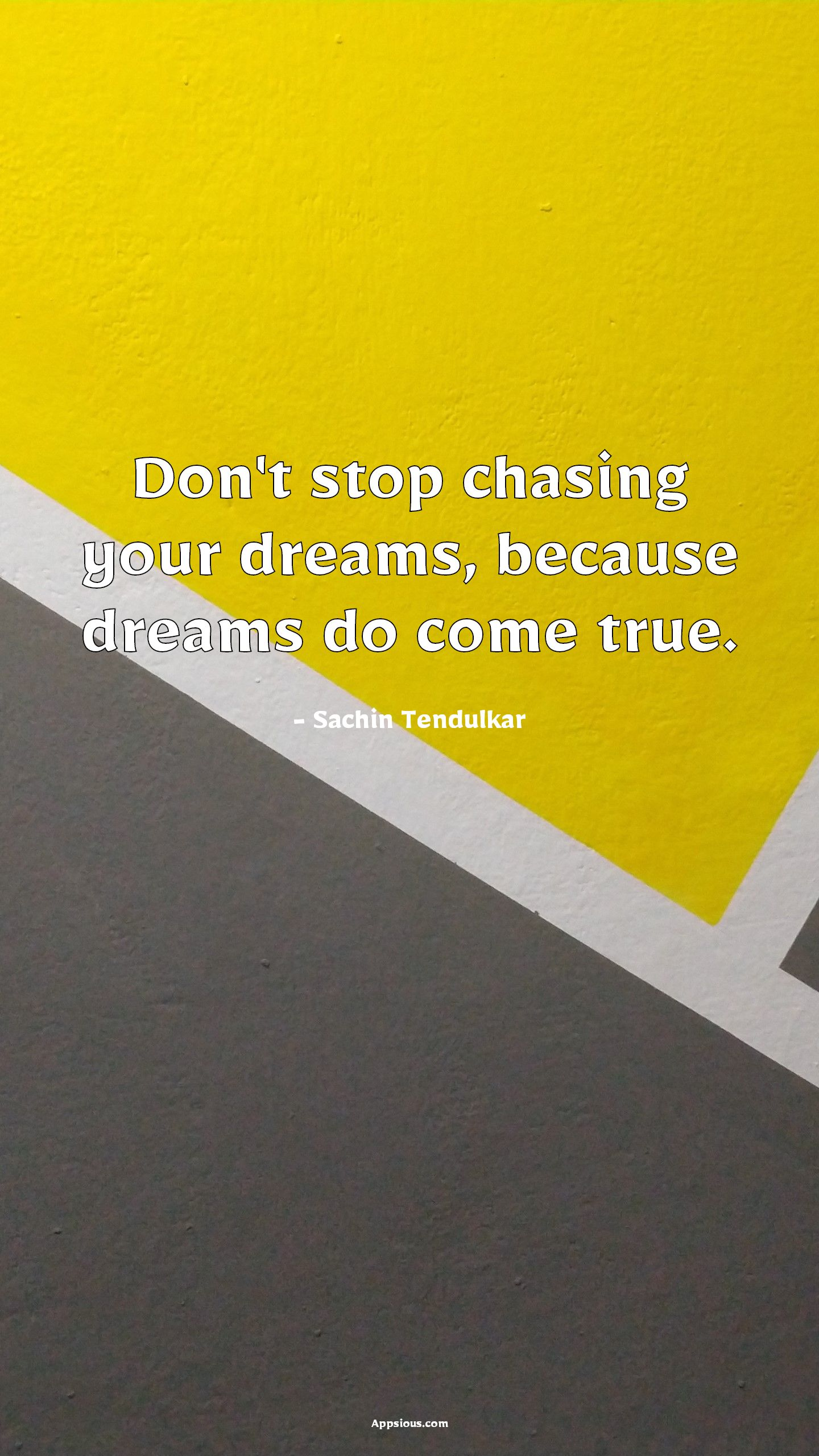 Don't stop chasing your dreams, because dreams do come true.