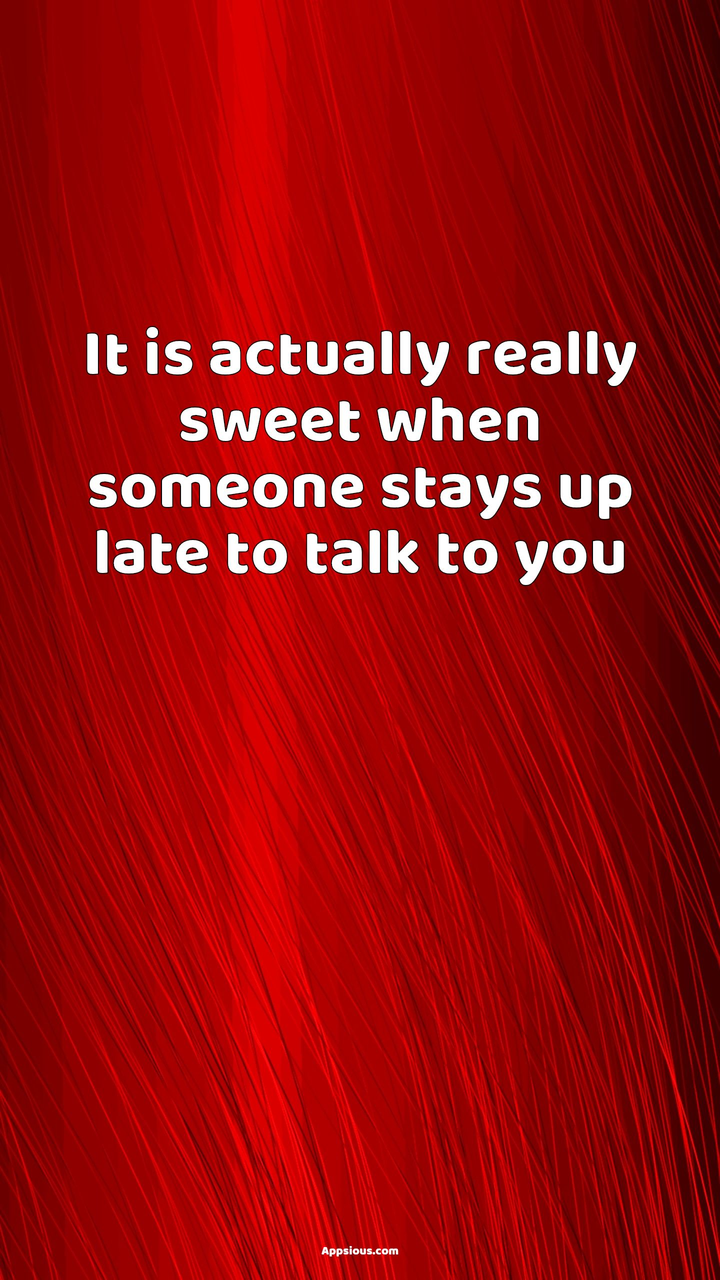 It is actually really sweet when someone stays up late to talk to you
