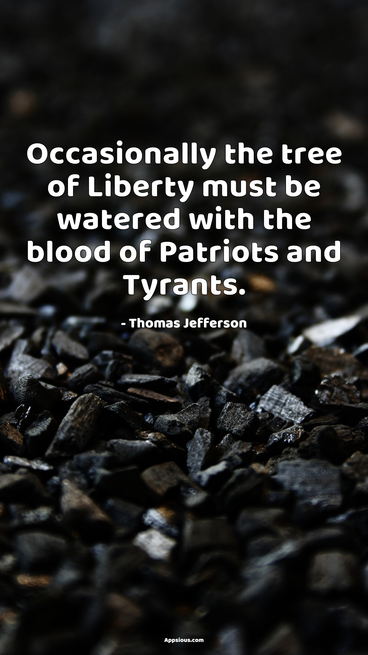 Occasionally the tree of Liberty must be watered with the blood of Patriots and Tyrants.