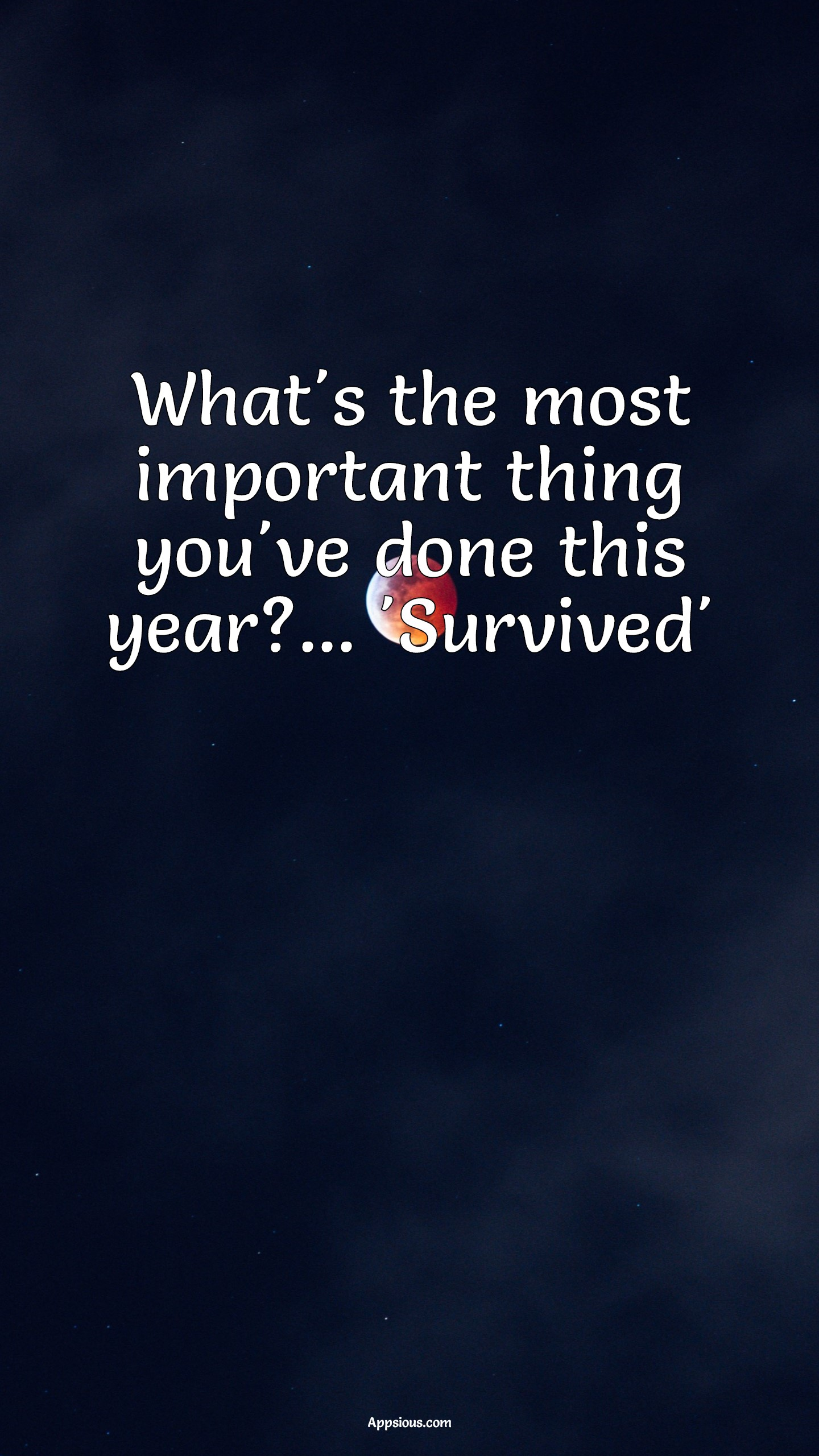 What's the most important thing you've done this year?... 'Survived'
