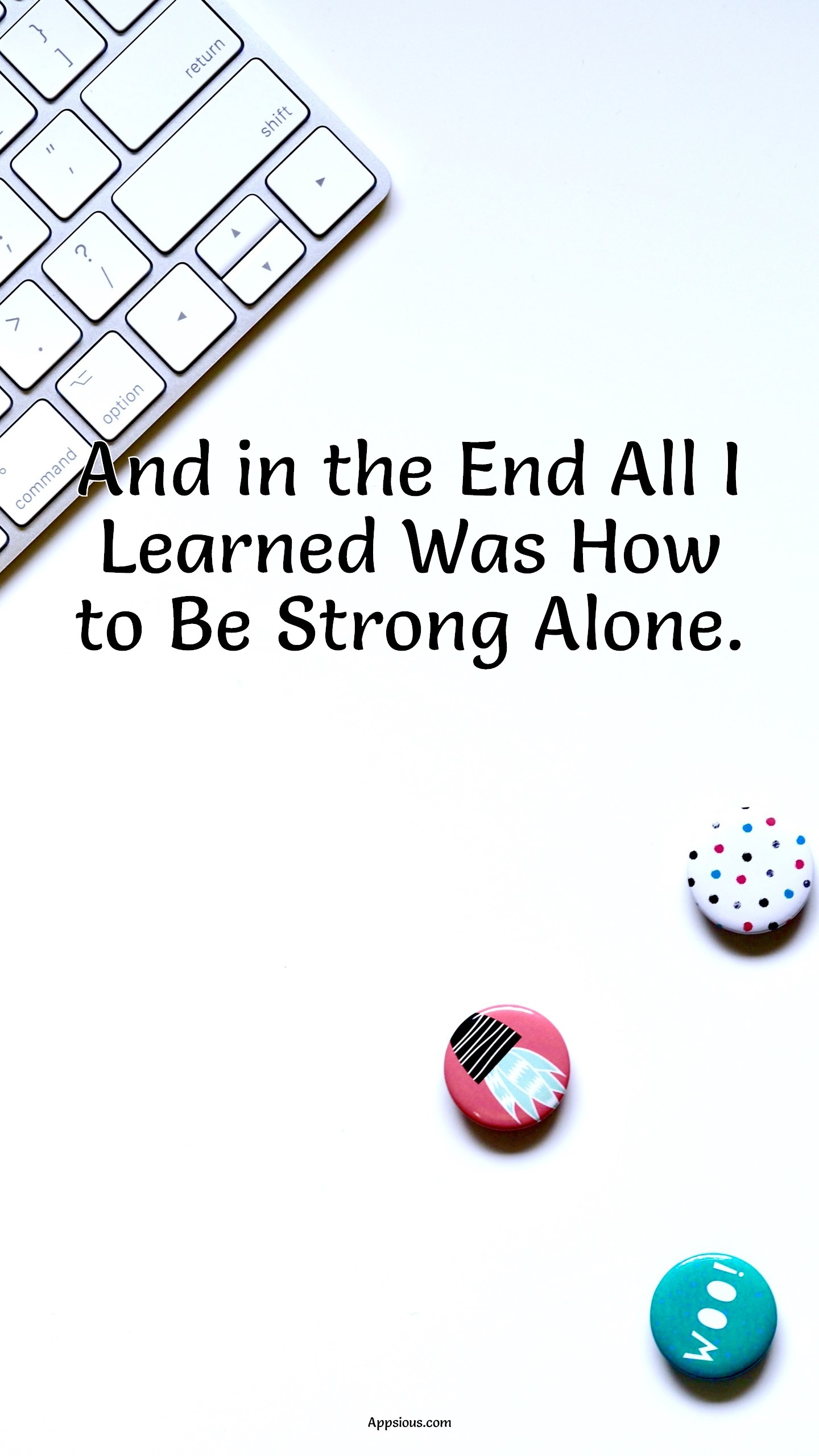 And in the End All I Learned Was How to Be Strong Alone.