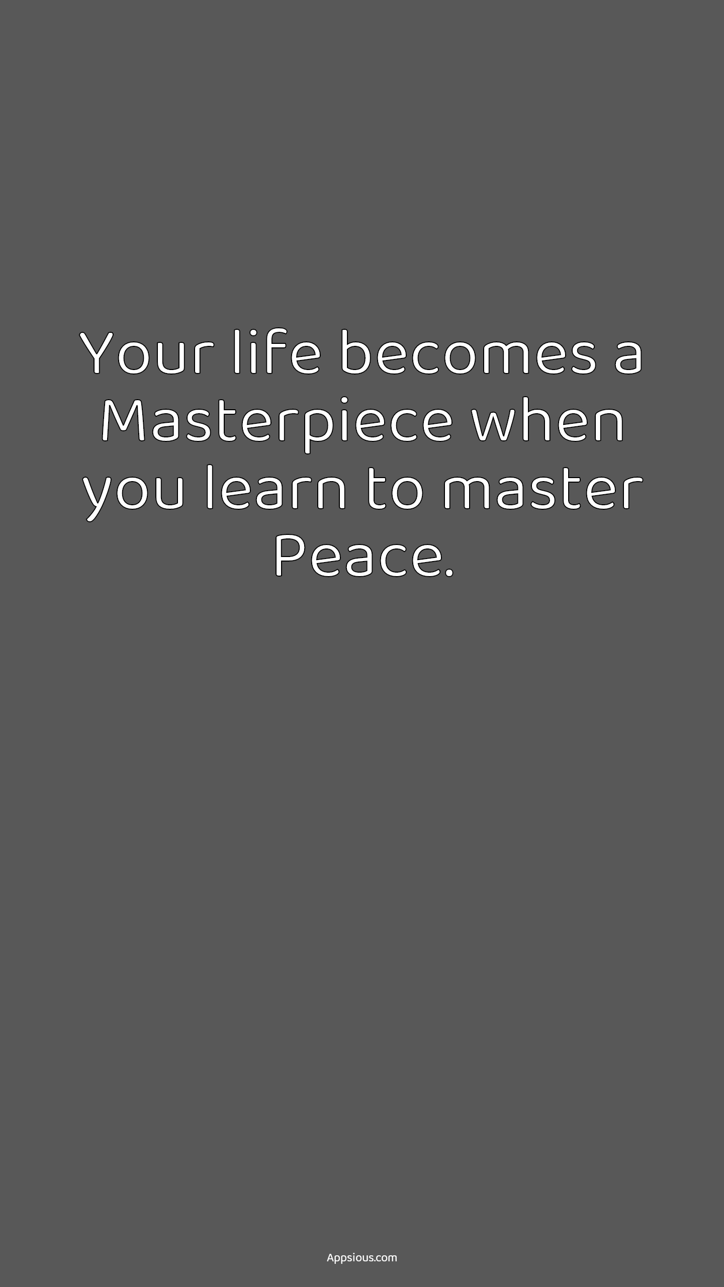 Your life becomes a Masterpiece when you learn to master Peace.