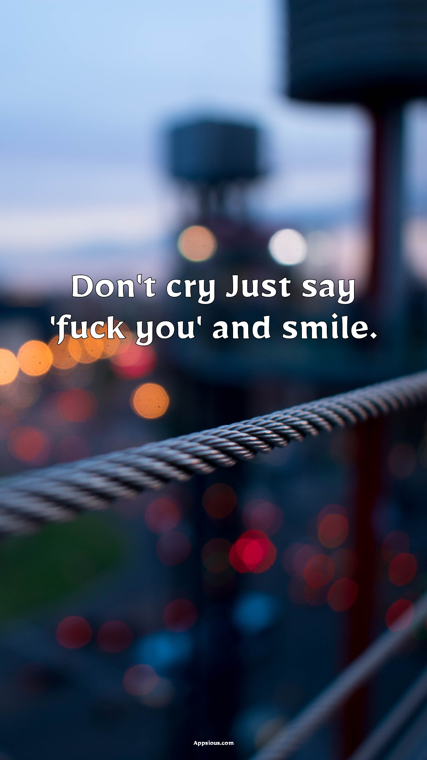 Don't cry Just say 'fuck you' and smile.