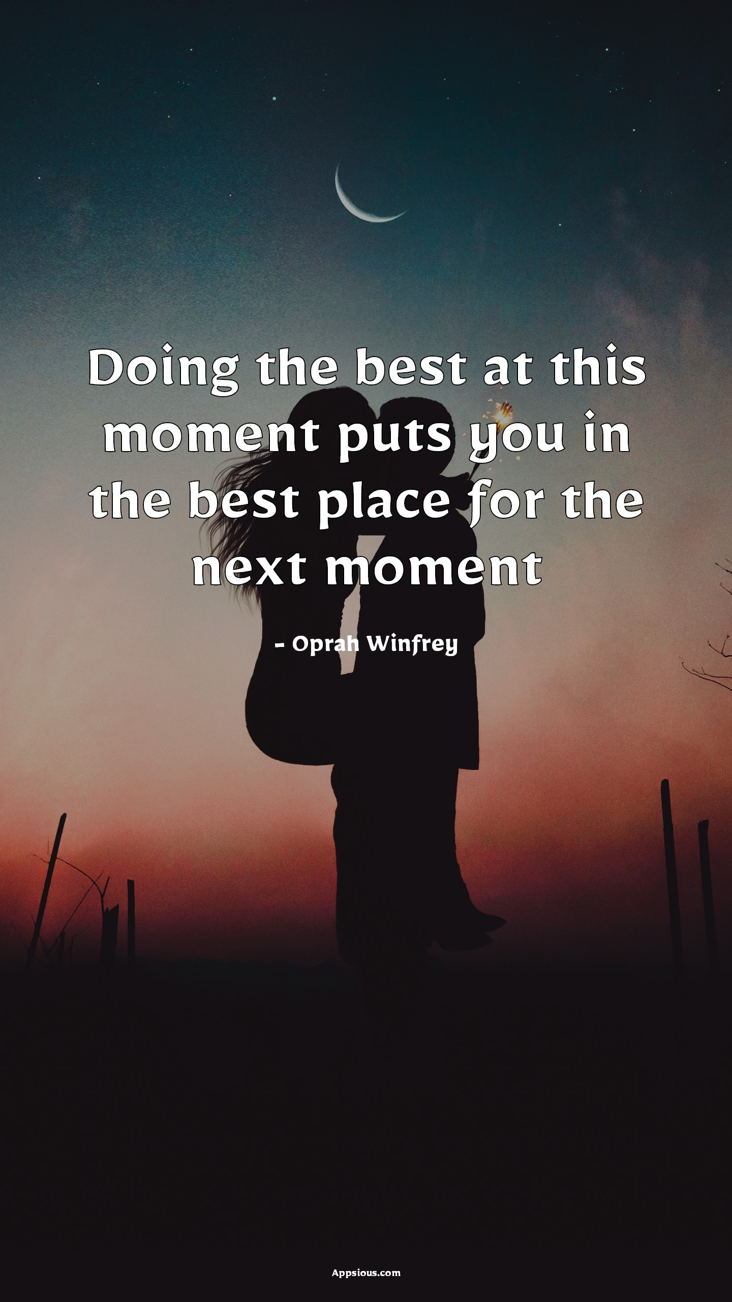 Doing the best at this moment puts you in the best place for the next moment