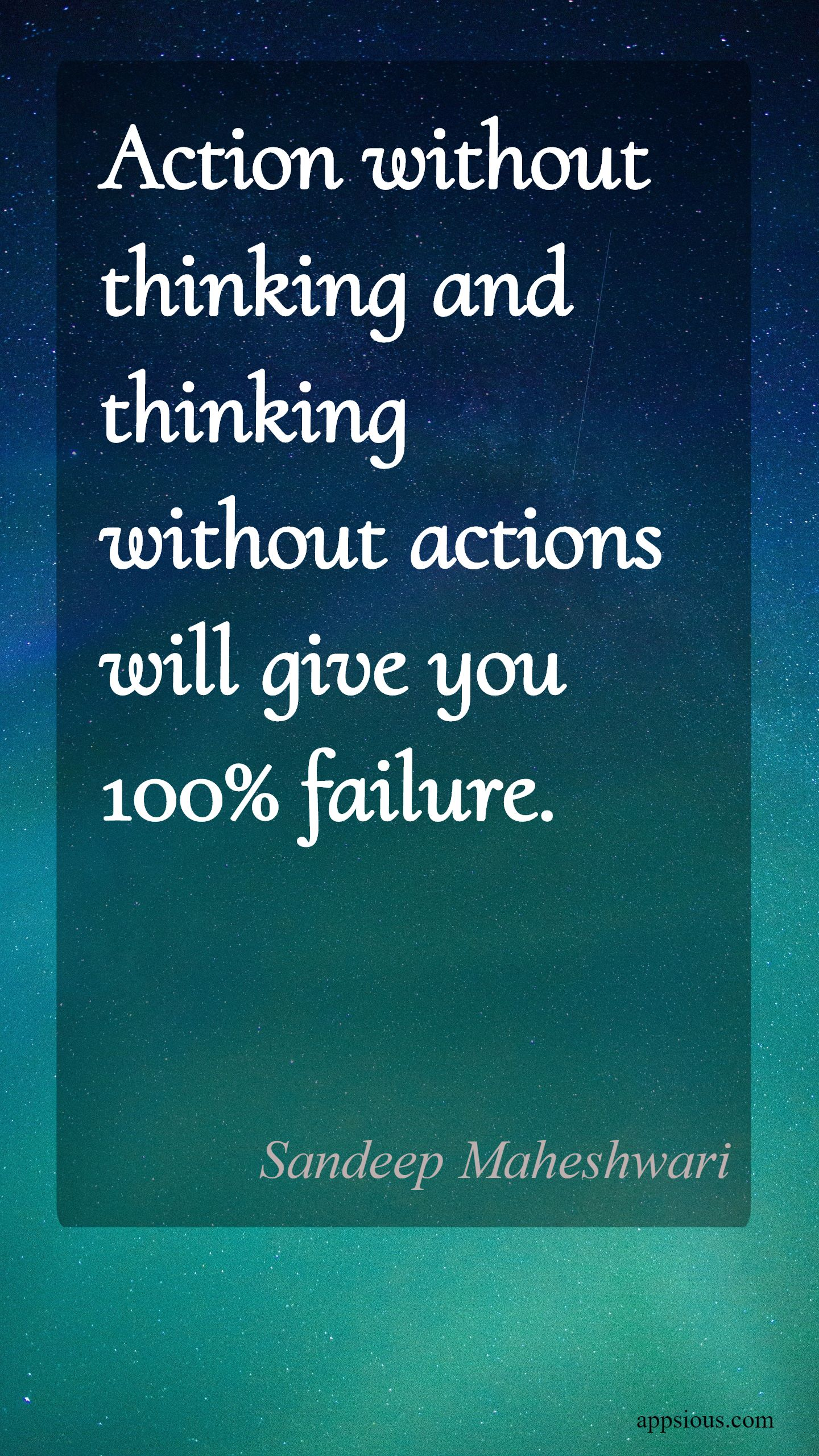 Action without thinking and thinking without actions will give you 100% failure.