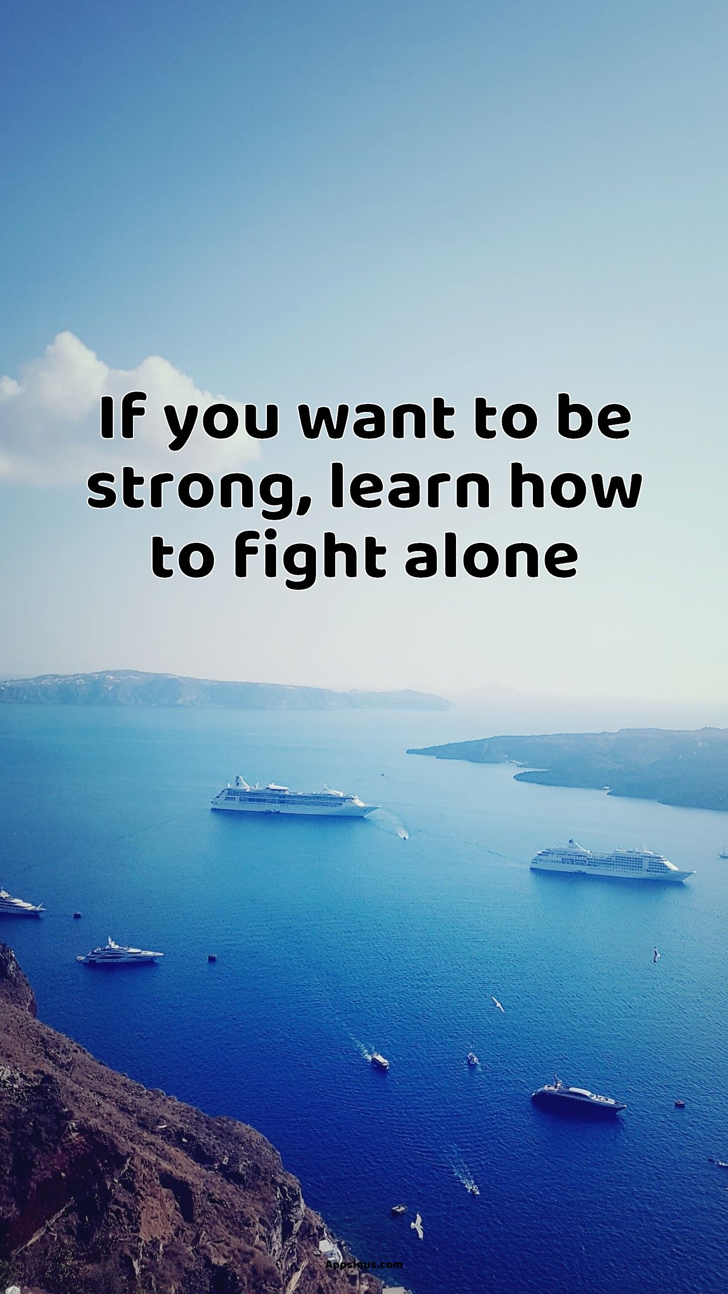 If you want to be strong, learn how to fight alone