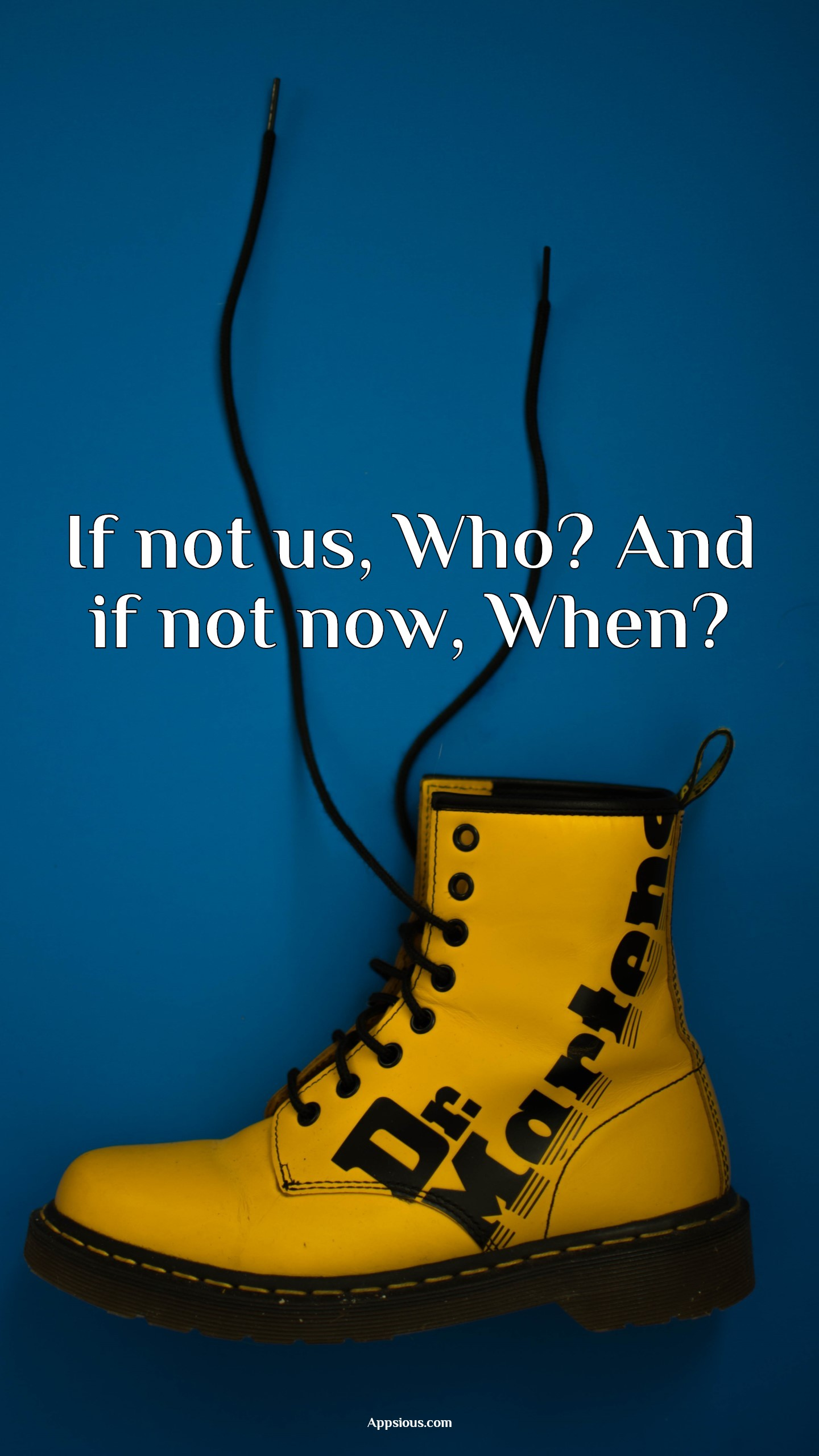 If not us, Who? And if not now, When?