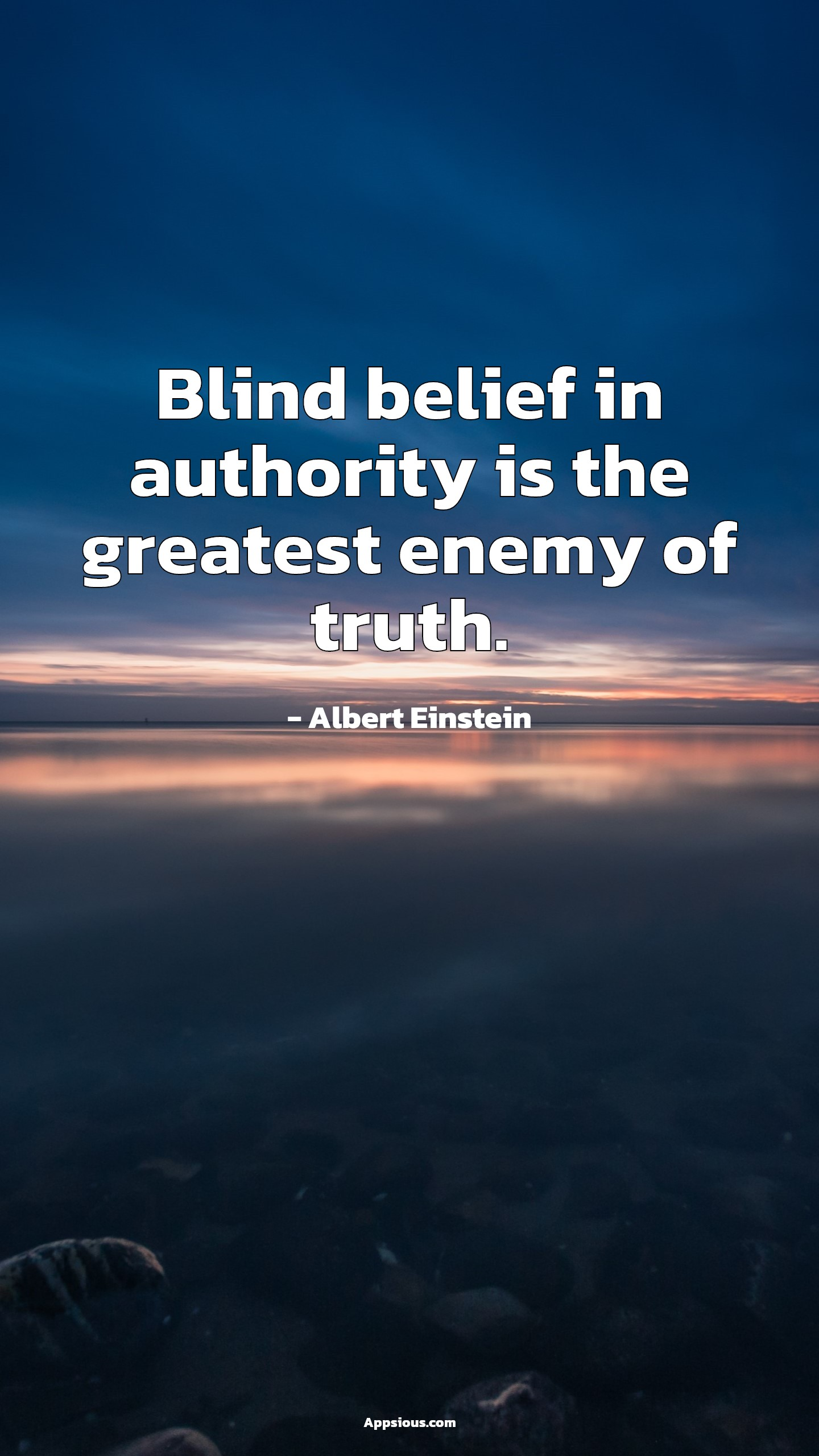 Blind belief in authority is the greatest enemy of truth.