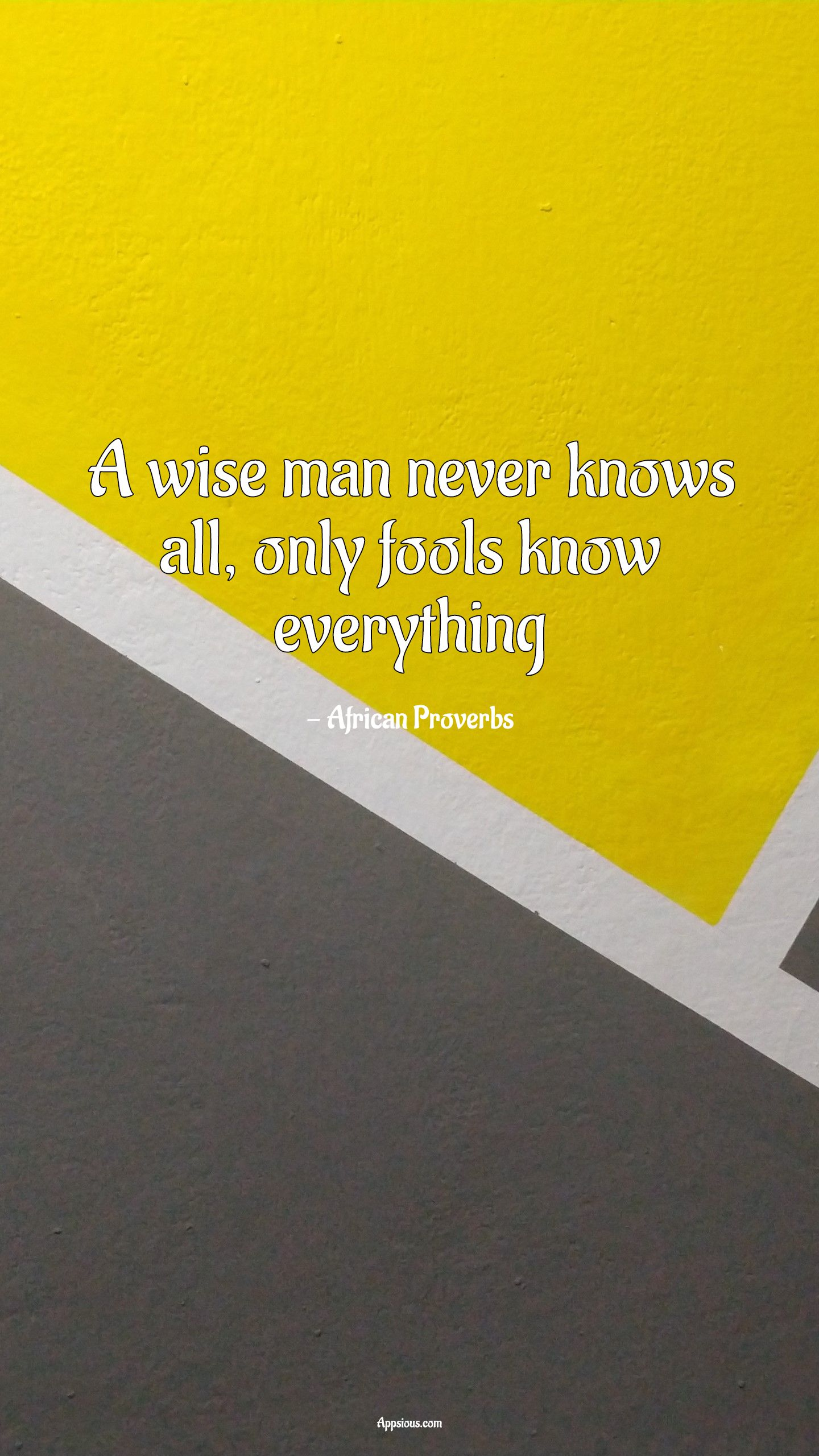 A wise man never knows all, only fools know everything