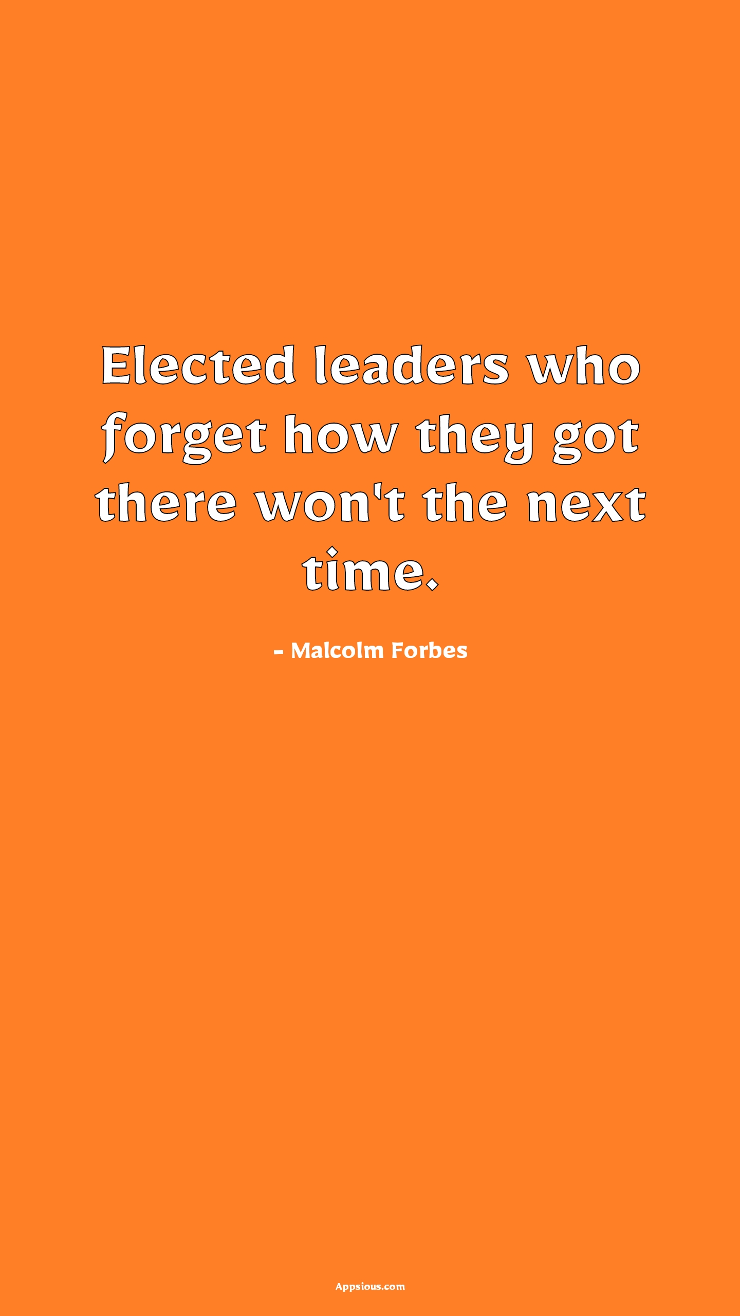 Elected leaders who forget how they got there won't the next time.
