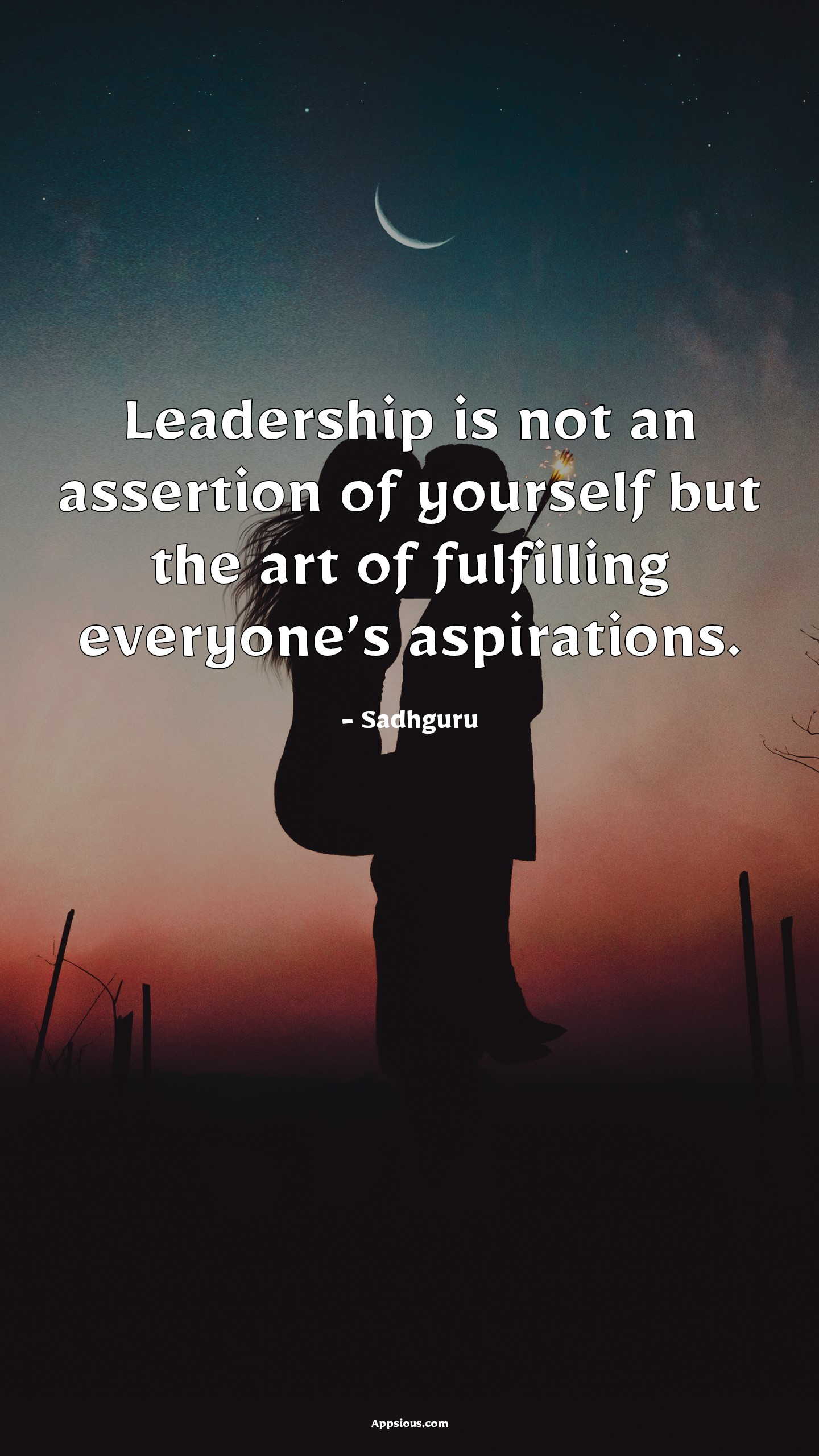Leadership is not an assertion of yourself but the art of fulfilling everyone's aspirations.