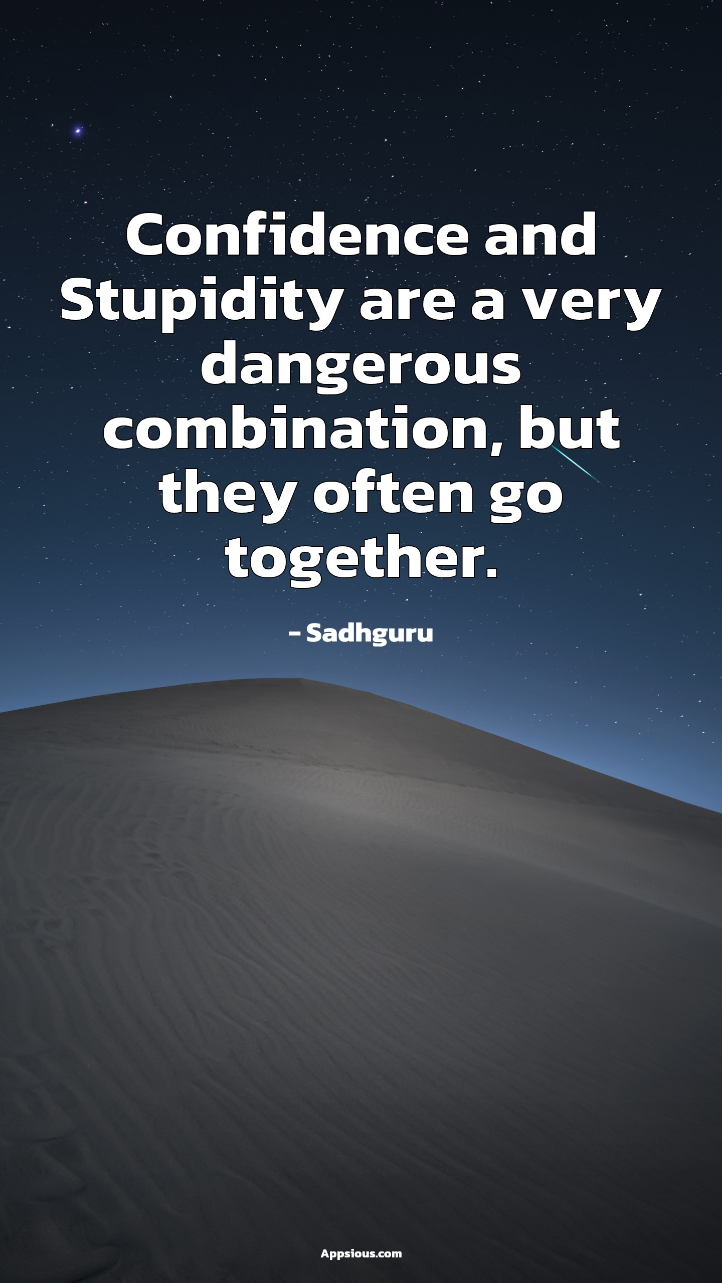 Confidence and Stupidity are a very dangerous combination, but they often go together.