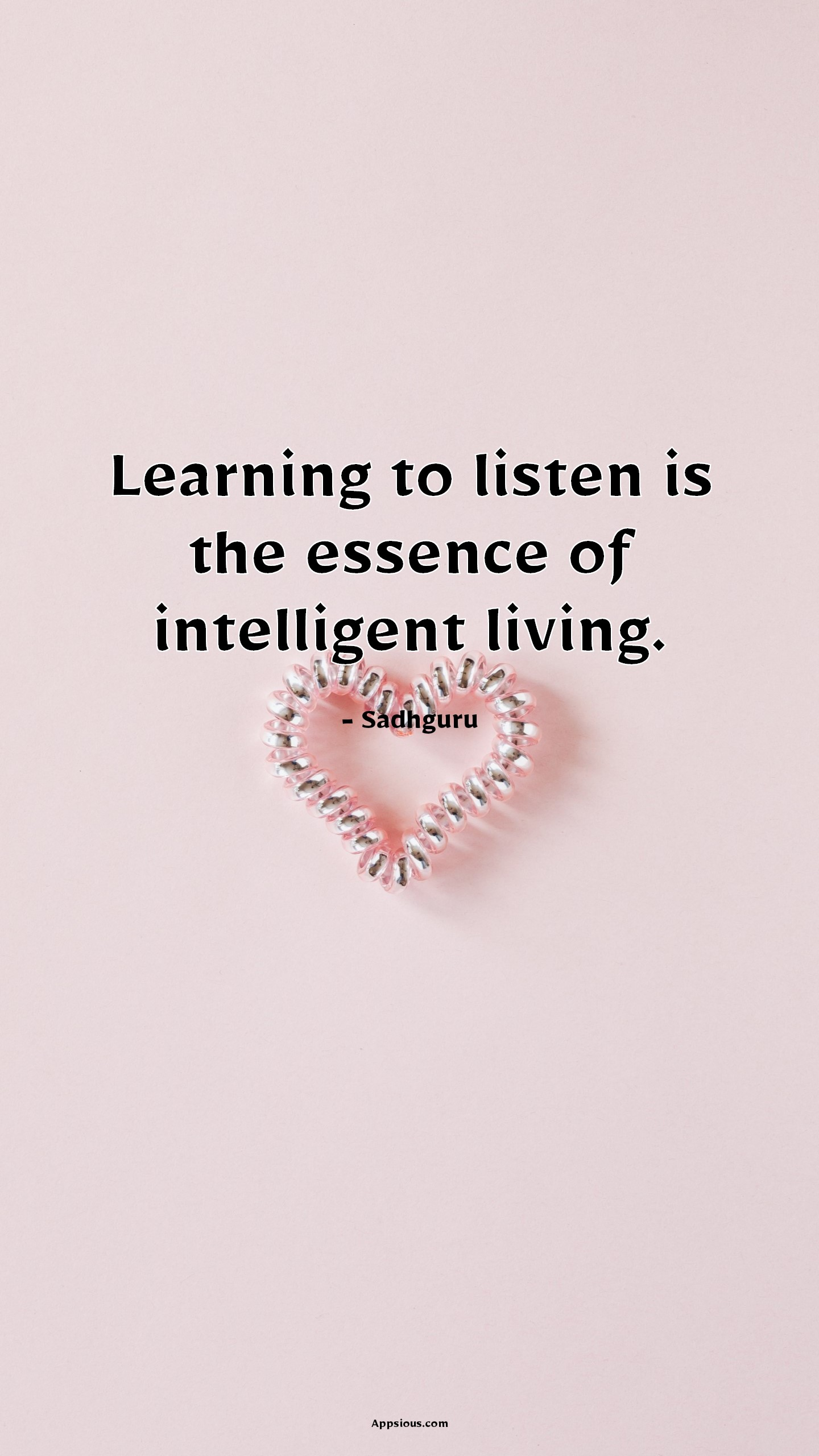 Learning to listen is the essence of intelligent living.