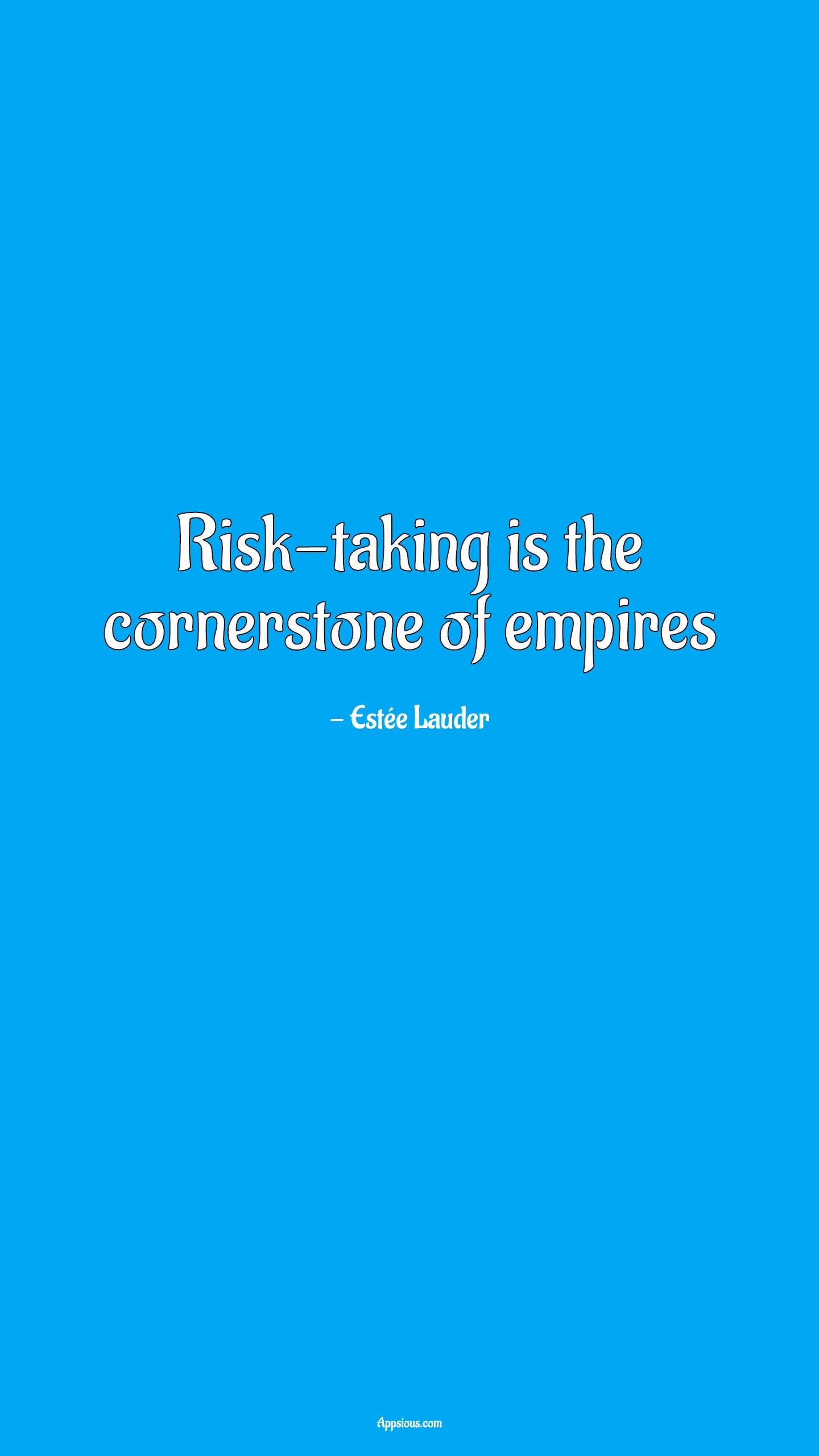 Risk-taking is the cornerstone of empires