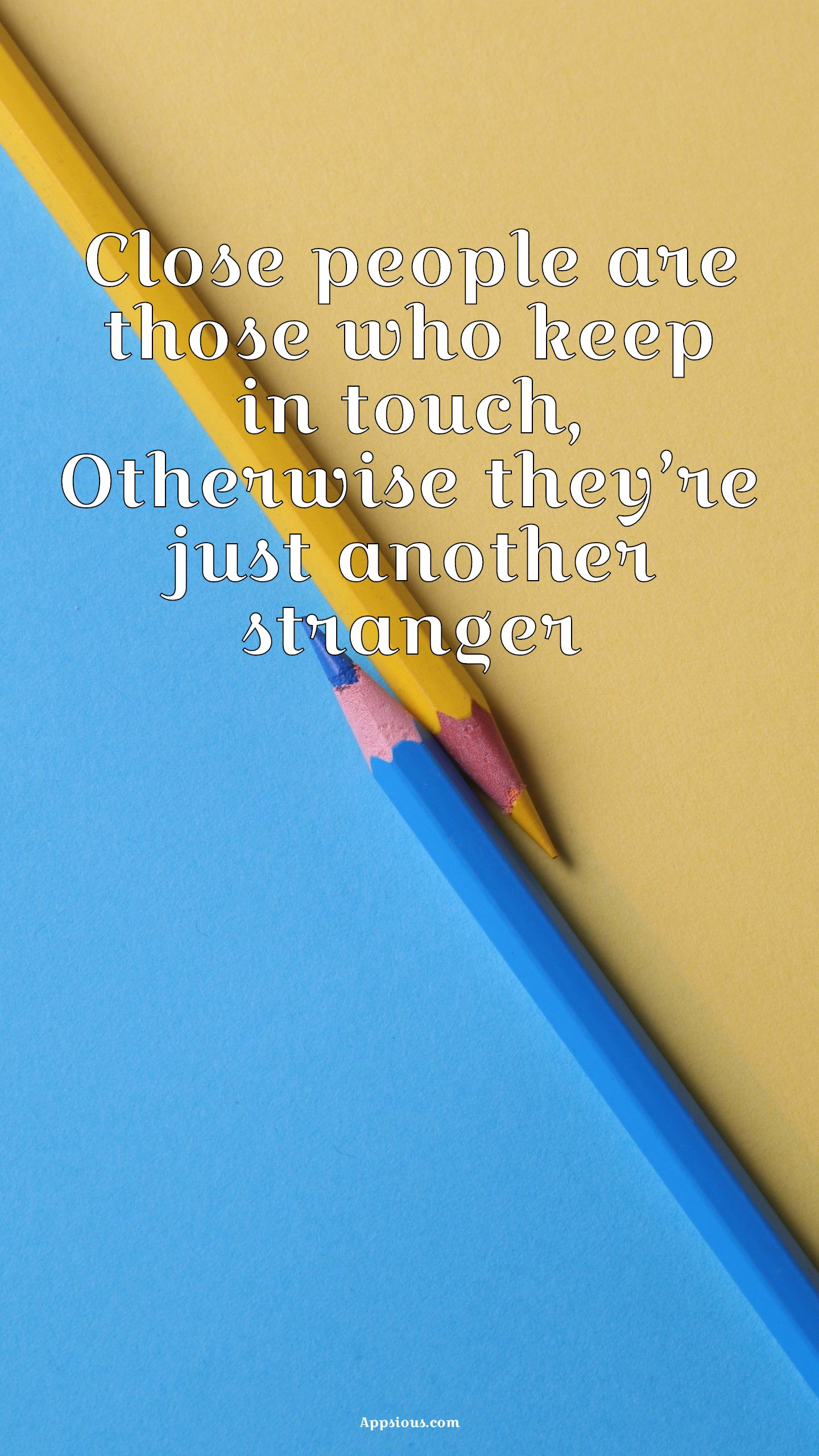 Close people are those who keep in touch, Otherwise they're just another stranger