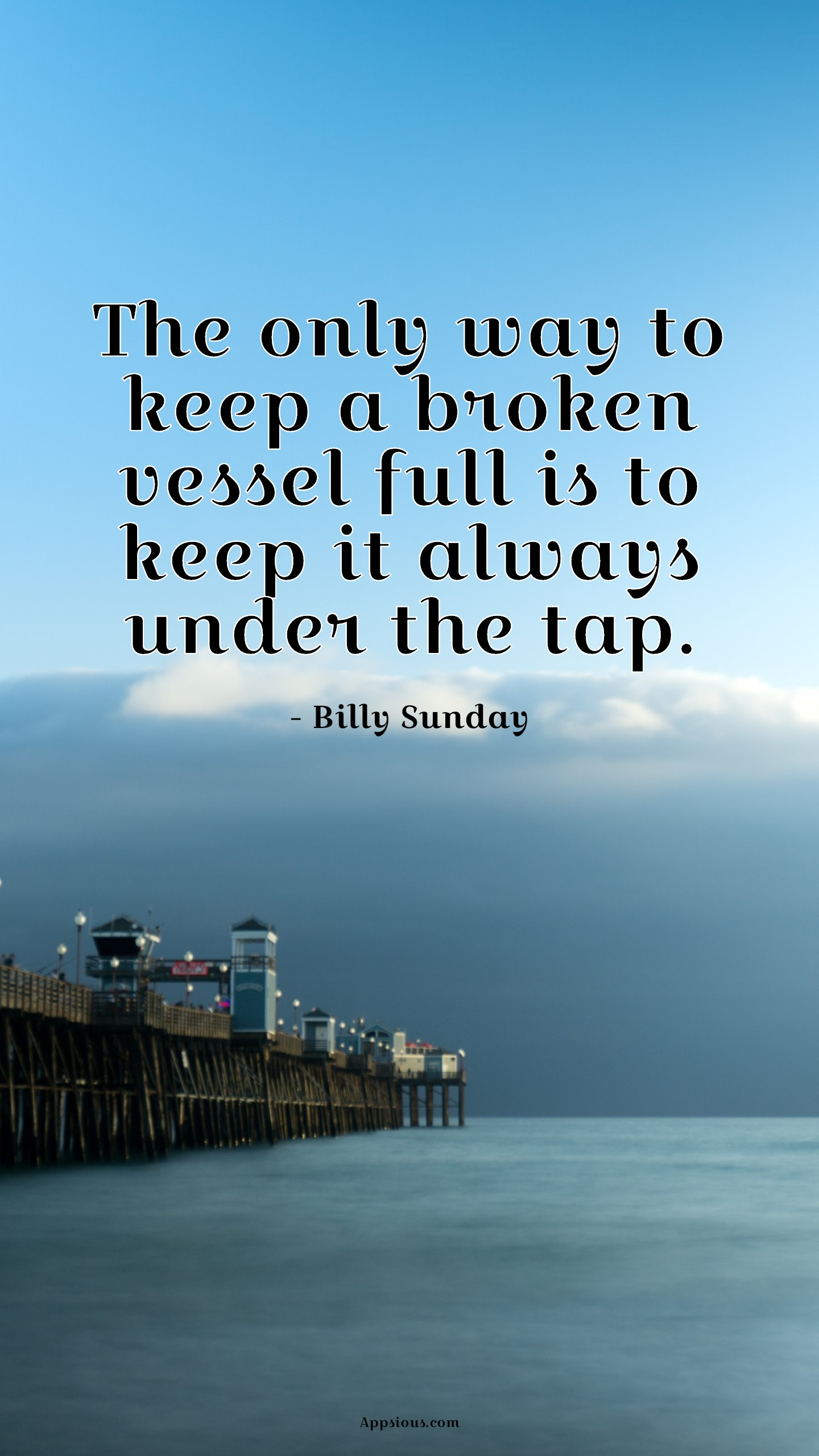 The only way to keep a broken vessel full is to keep it always under the tap.