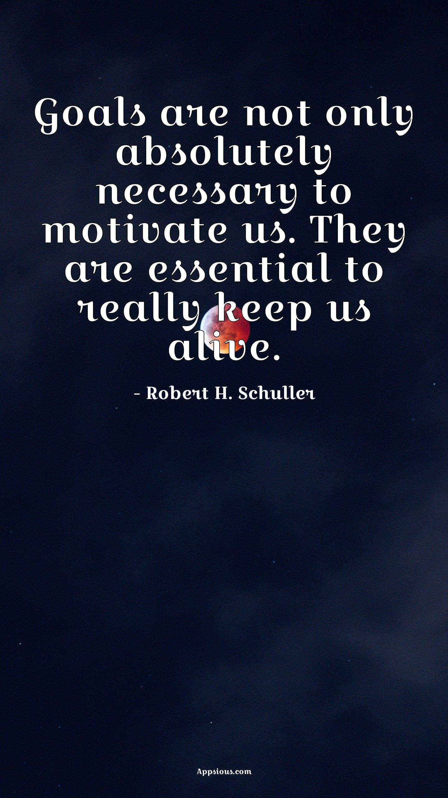 Goals are not only absolutely necessary to motivate us. They are essential to really keep us alive.
