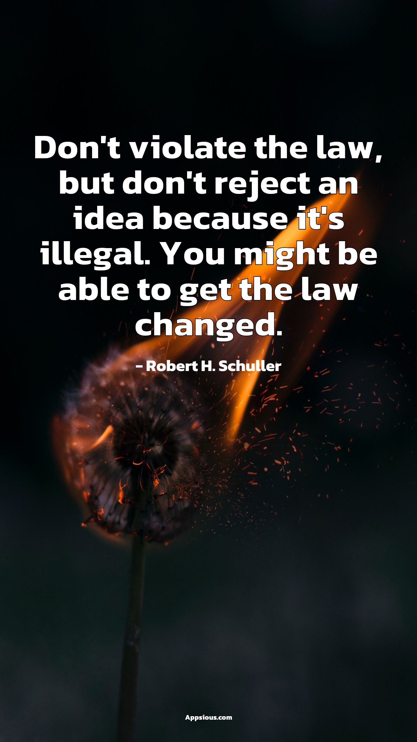 Don't violate the law, but don't reject an idea because it's illegal. You might be able to get the law changed.