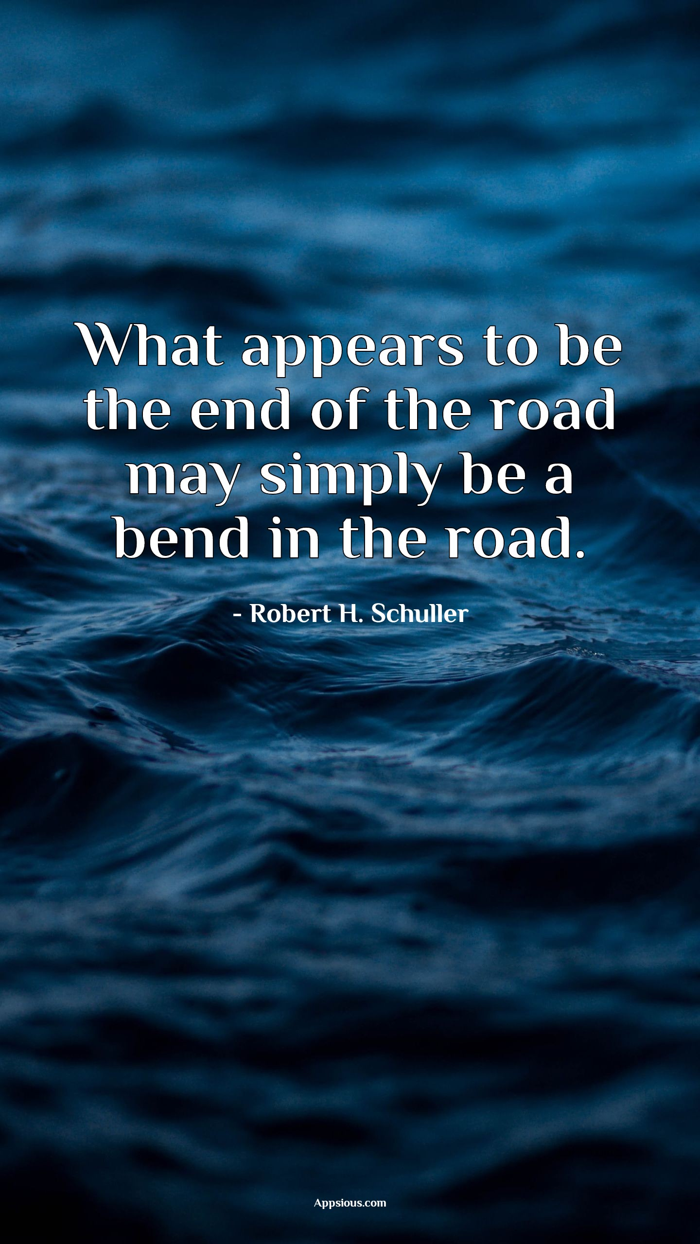 What appears to be the end of the road may simply be a bend in the road.