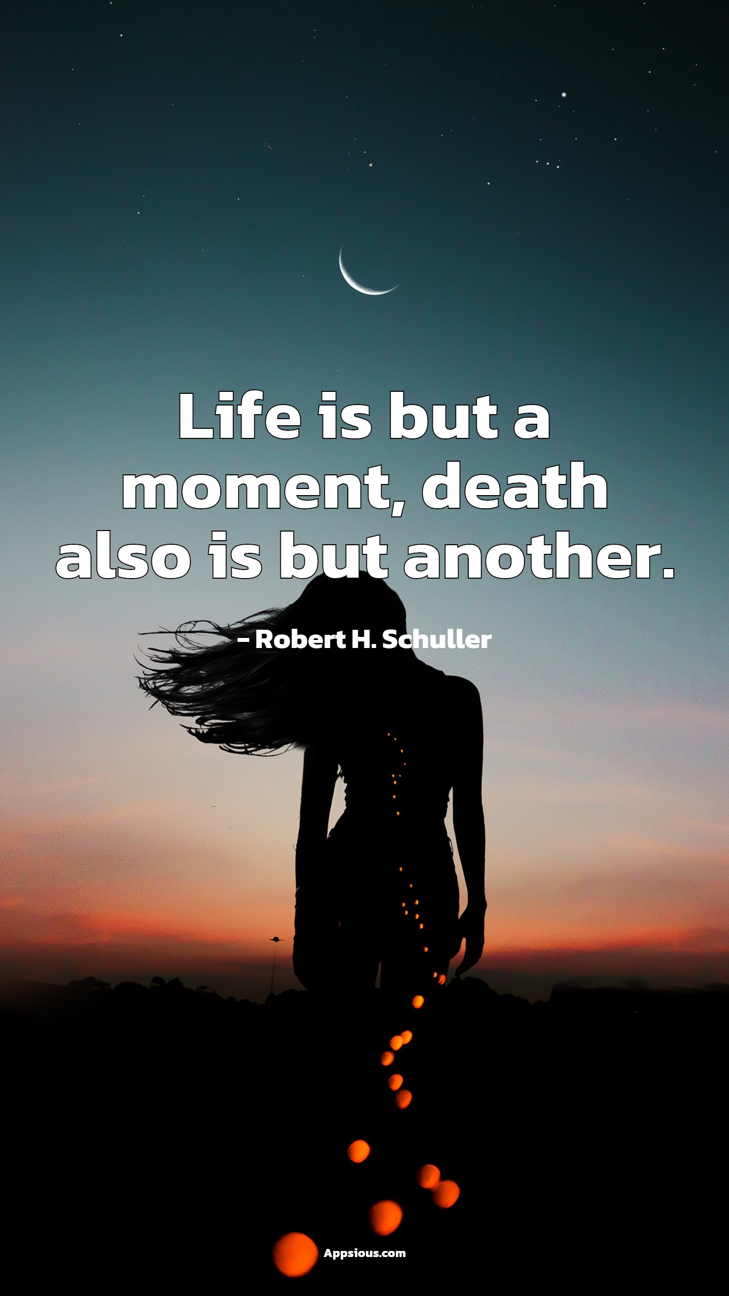 Life is but a moment, death also is but another.