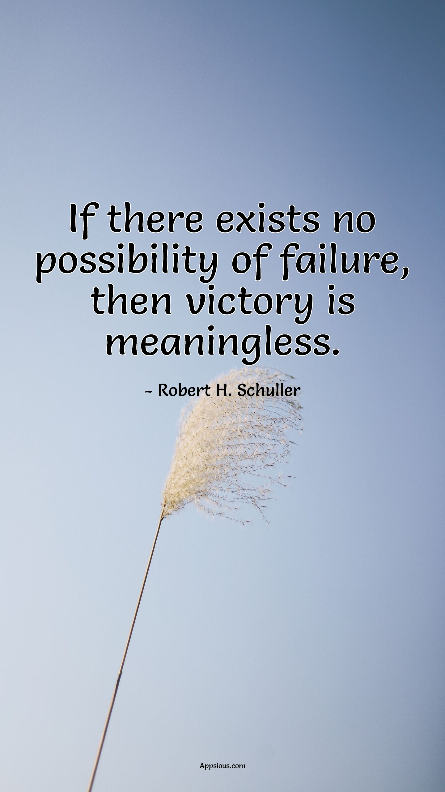If there exists no possibility of failure, then victory is meaningless.