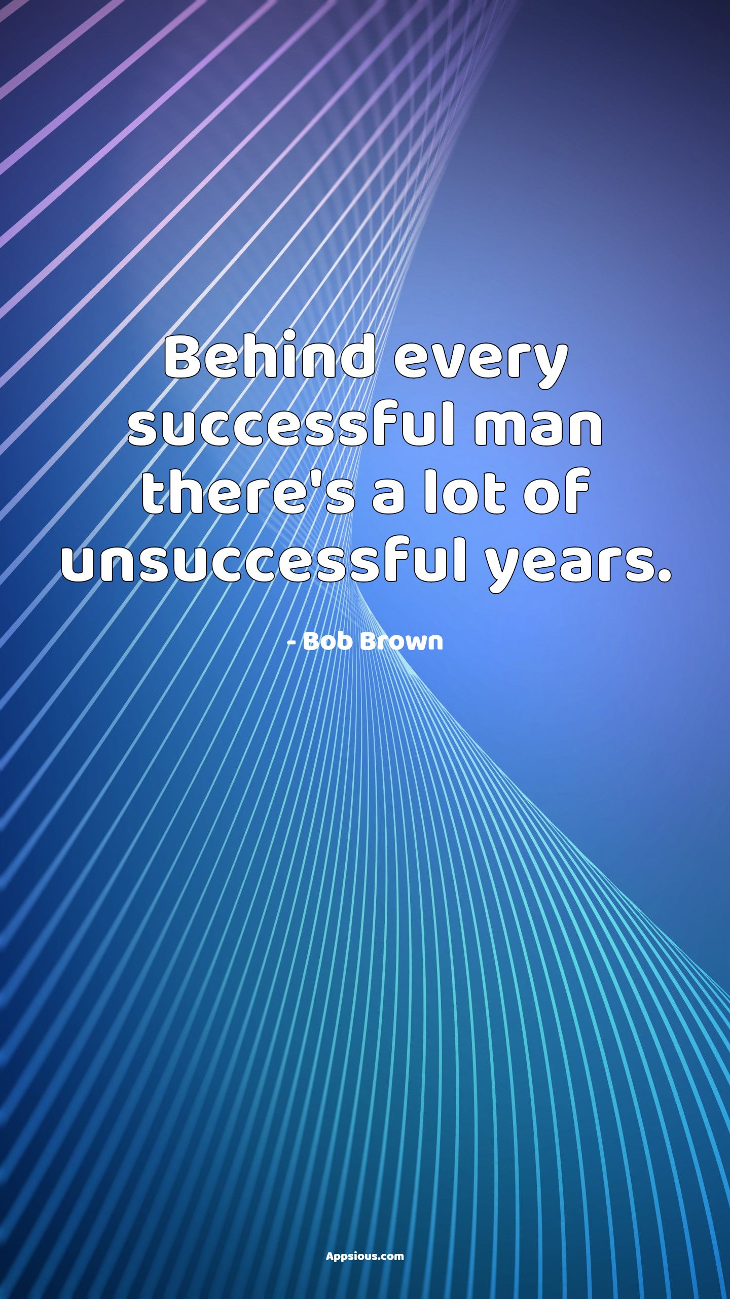 Behind every successful man there's a lot of unsuccessful years.